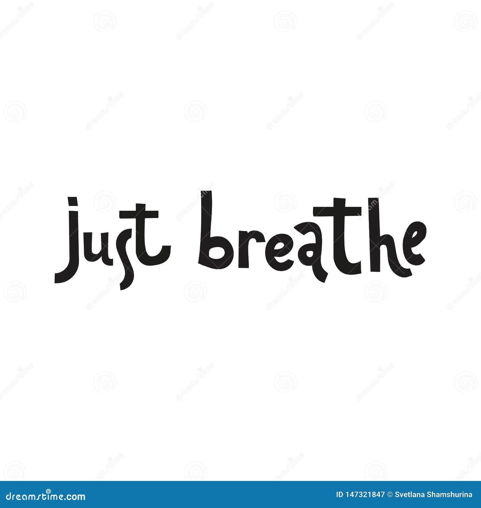 Ακριβώς αναπνεύστε Εμπνευσμένη καλλιγραφία αποσπάσματος Διανυσματική εγγραφή για τη ζωή, ήρεμο, θετικό ρητό Σύγχρονη μαύρη εγγραφ