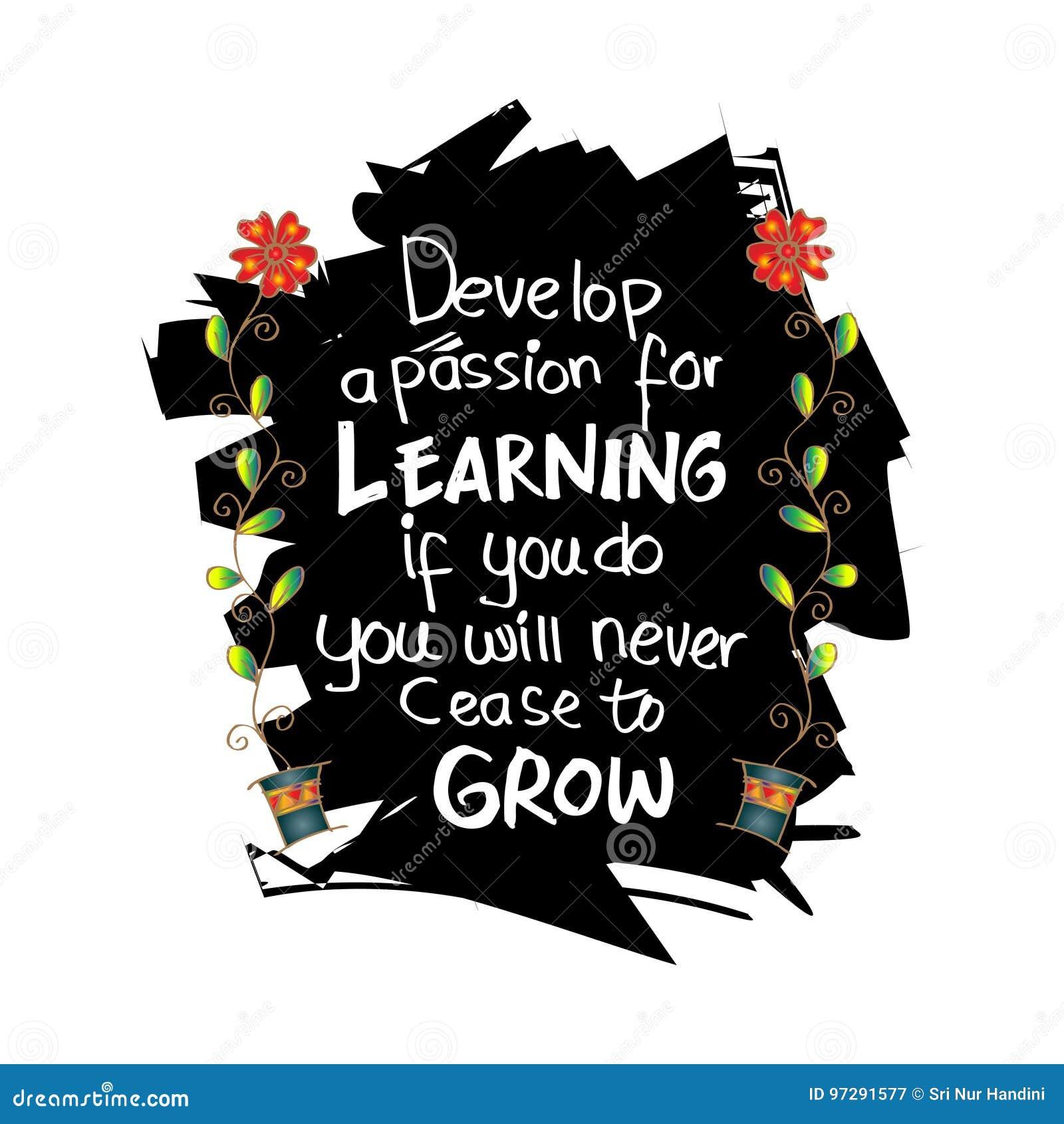 Αναπτύξτε ένα πάθος για την εκμάθηση Εάν, δεν θα παψετε ποτέ να αυξάνεστε
