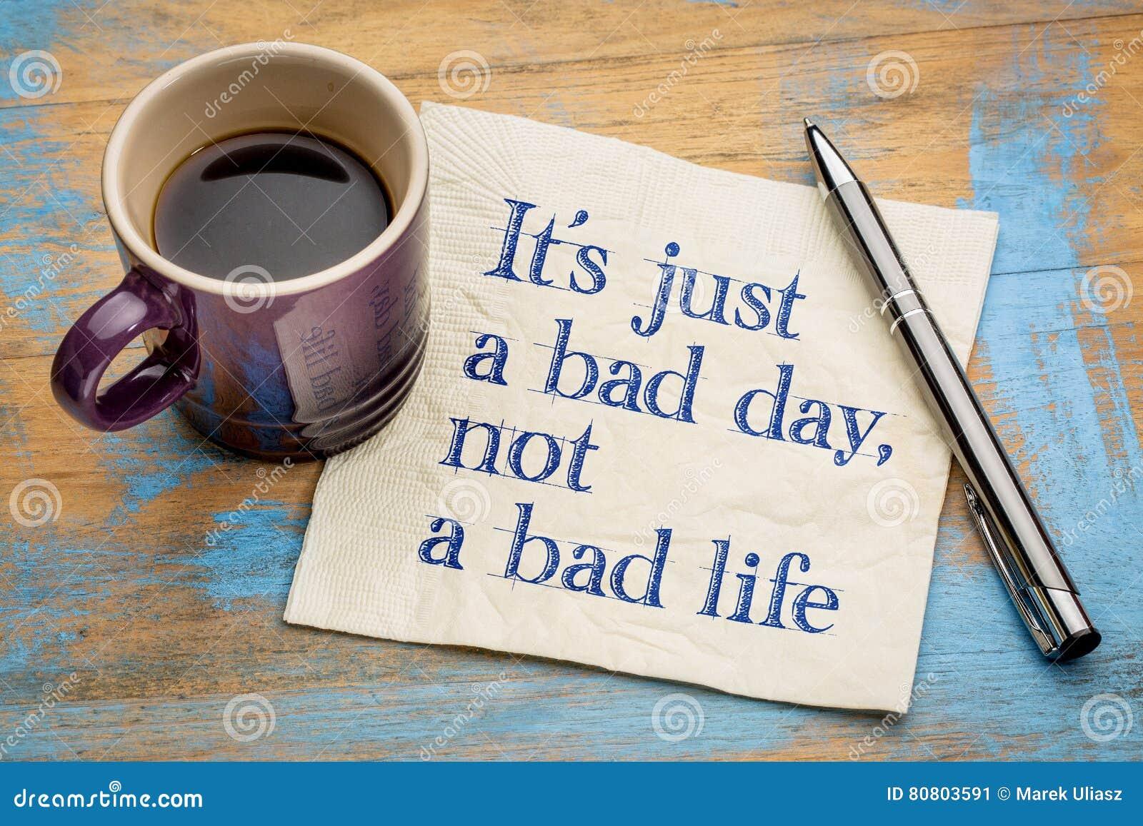 Είναι ακριβώς μια κακή ημέρα, όχι