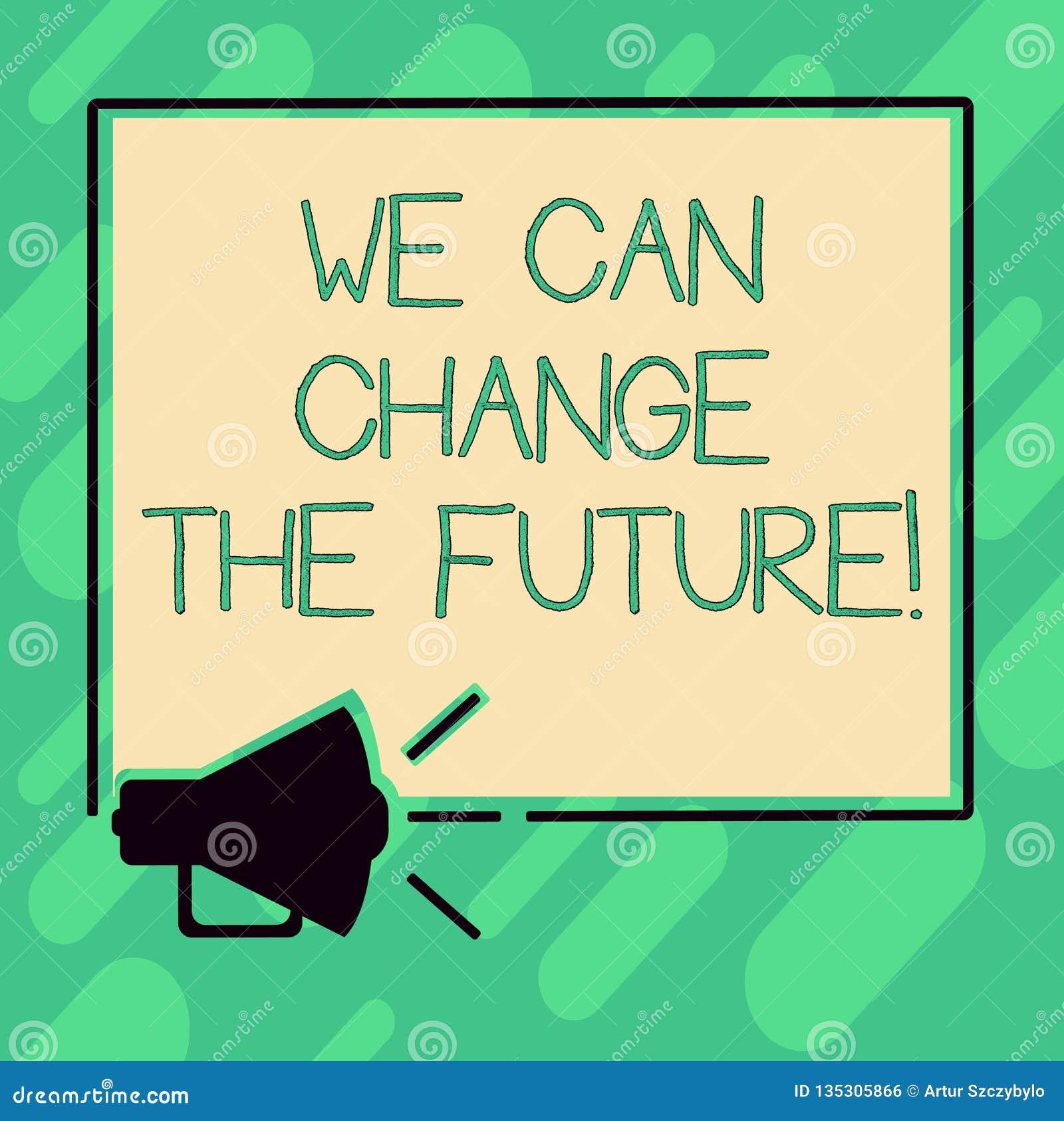 Εννοιολογική παρουσίαση γραψίματος χεριών μπορούμε να αλλάξουμε το μέλλον Το κείμενο επιχειρησιακών φωτογραφιών κάνει τις ενέργει
