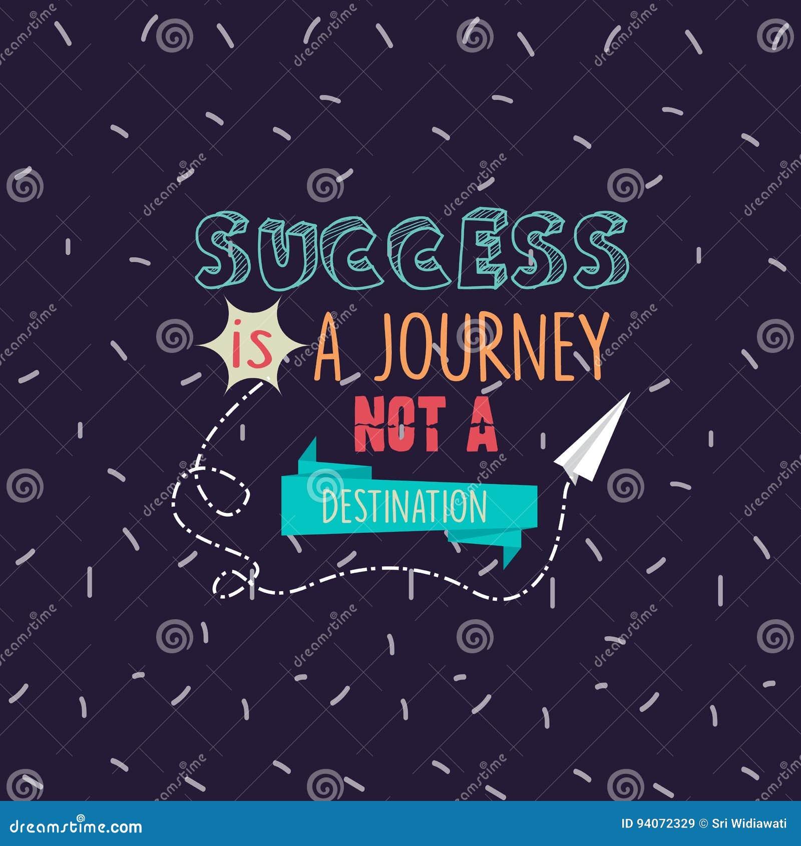 Η επιτυχία είναι ένα ταξίδι όχι που ένας προορισμός αναφέρει το κίνητρο