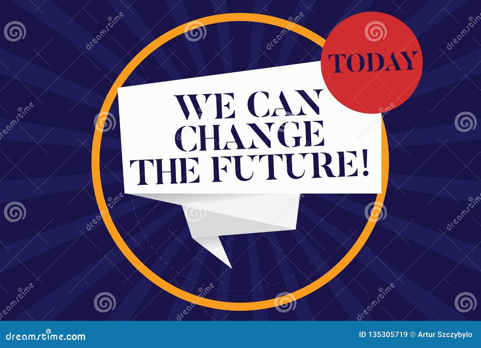 Κείμενο γραφής μπορούμε να αλλάξουμε το μέλλον Η έννοια έννοιας κάνει τις ενέργειες να επιτύχουν το διαφορετικό κίνητρο αποτελεσμ