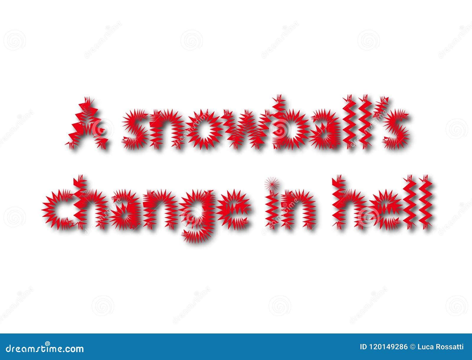 Ο ιδιωματισμός απεικόνισης γράφει μια αλλαγή χιονιών ` s στην κόλαση που απομονώνεται μέσα