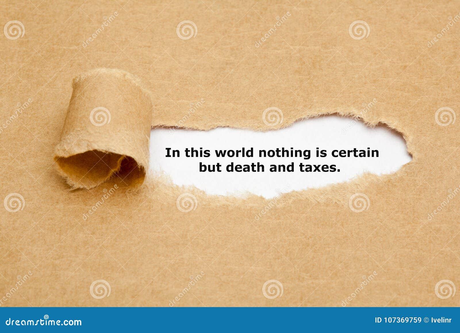 Σε αυτόν τον κόσμο τίποτα δεν είναι σίγουρο αλλά θάνατος και φόροι