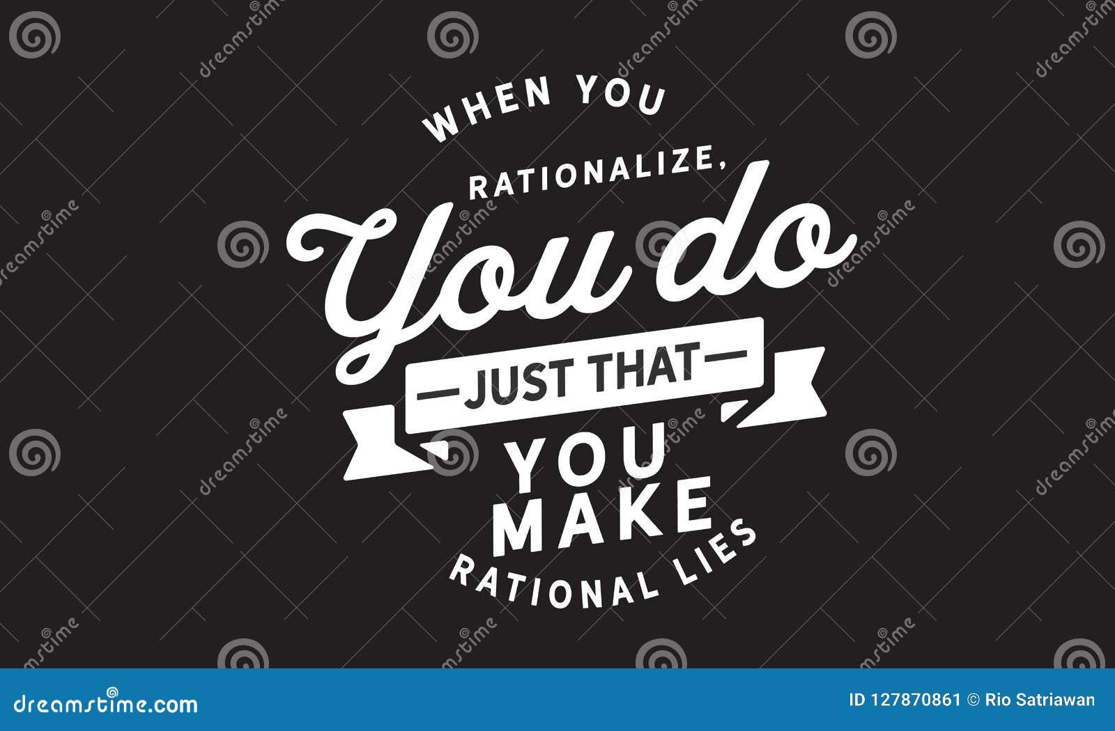 Όταν οργανώνετε ορθολογικά, κάνετε ακριβώς αυτός Κάνετε τα λογικά ψέματα