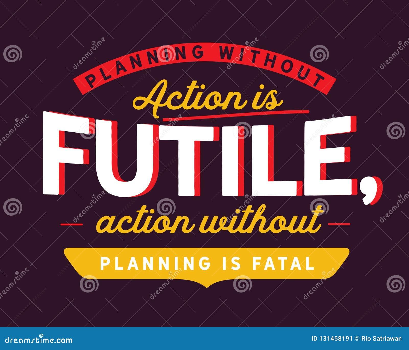 Планирование без действия безрезультатно, действие без планирования смертоносно