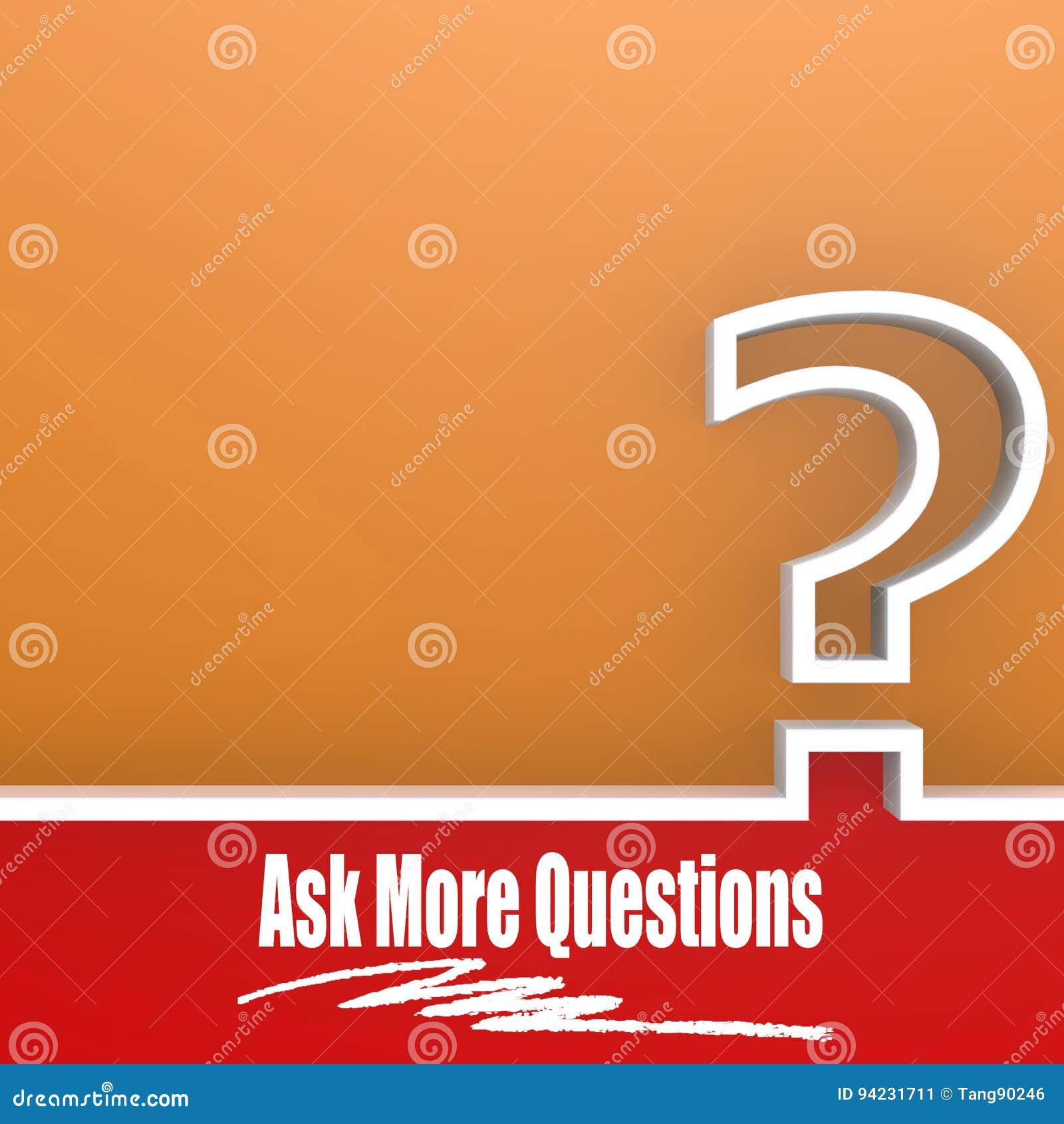 Спросите больше вопросов