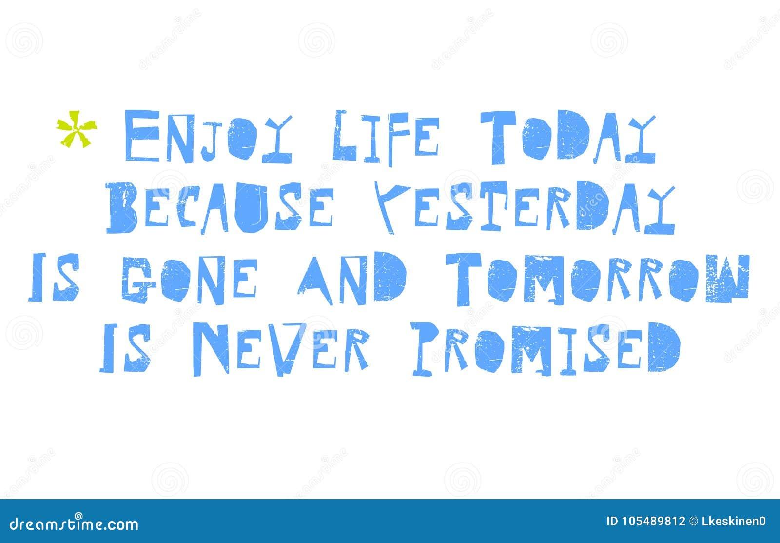 由于昨天从未,去和明天是今天享有生活