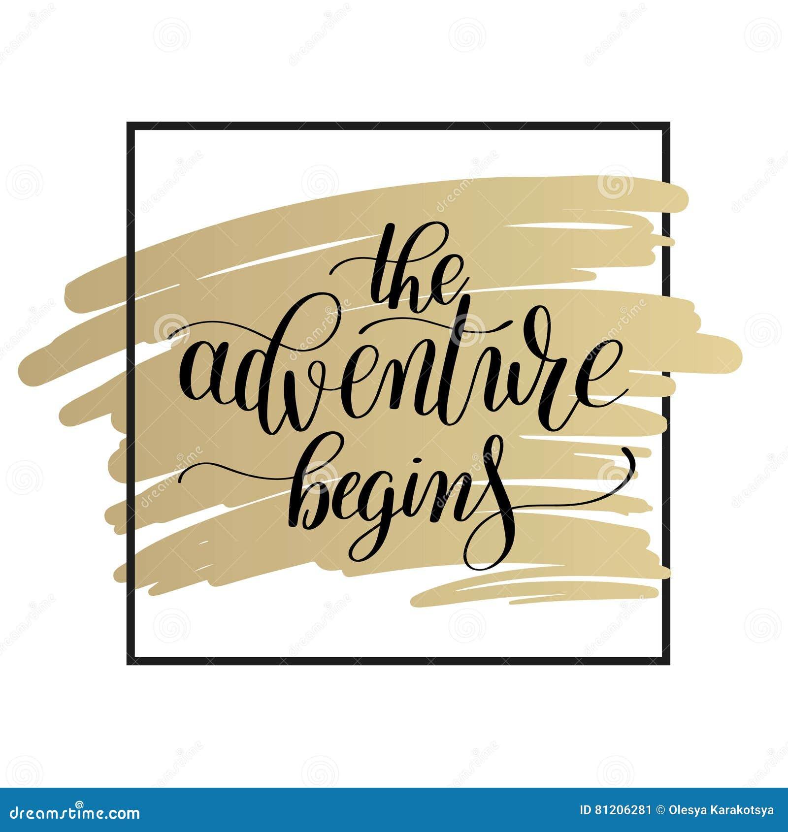 The Adventure Begins Handwritten Positive Inspirational Quote Stock ...