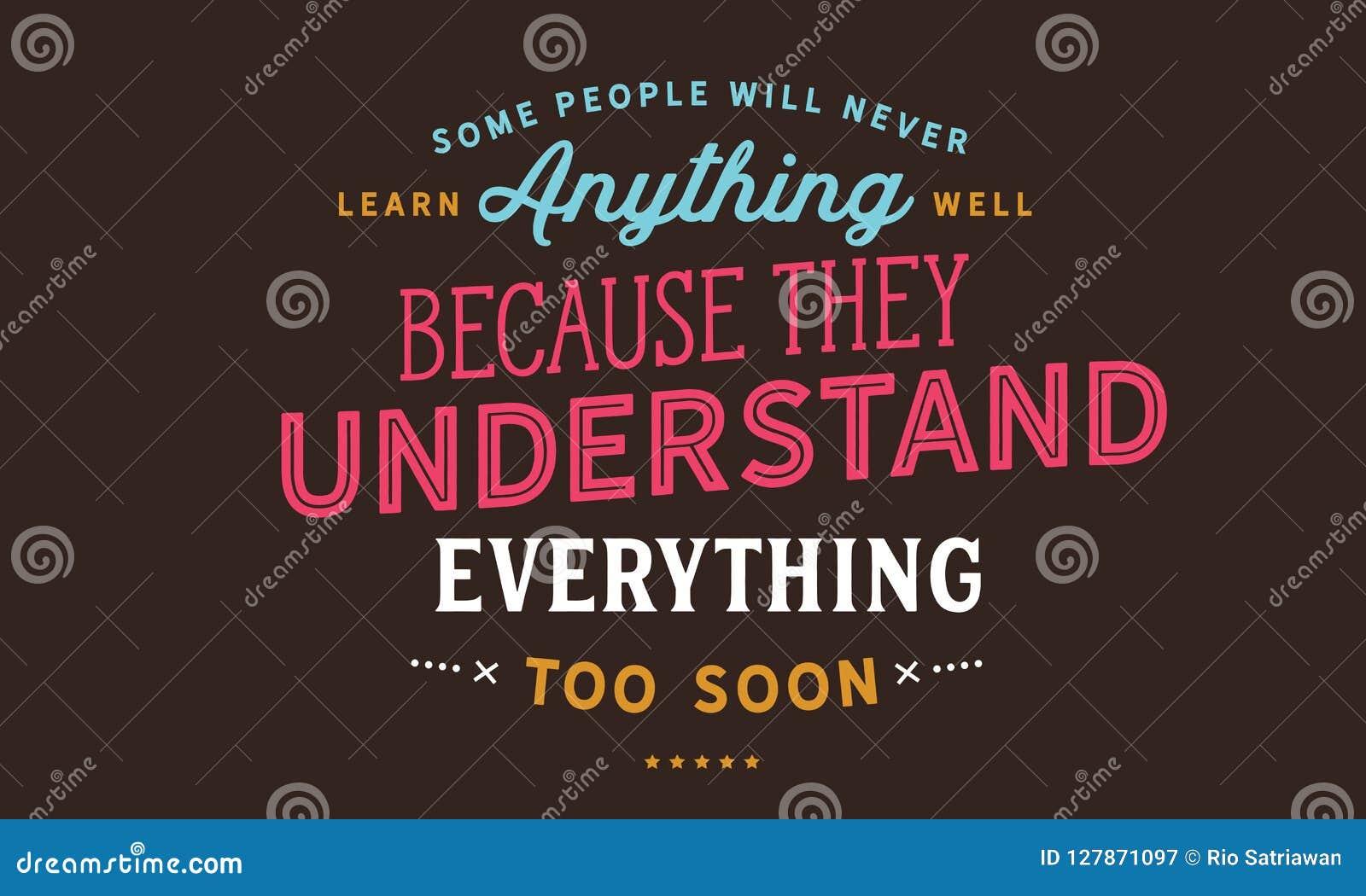 Algunas personas nunca aprenderán cualquier cosa bien