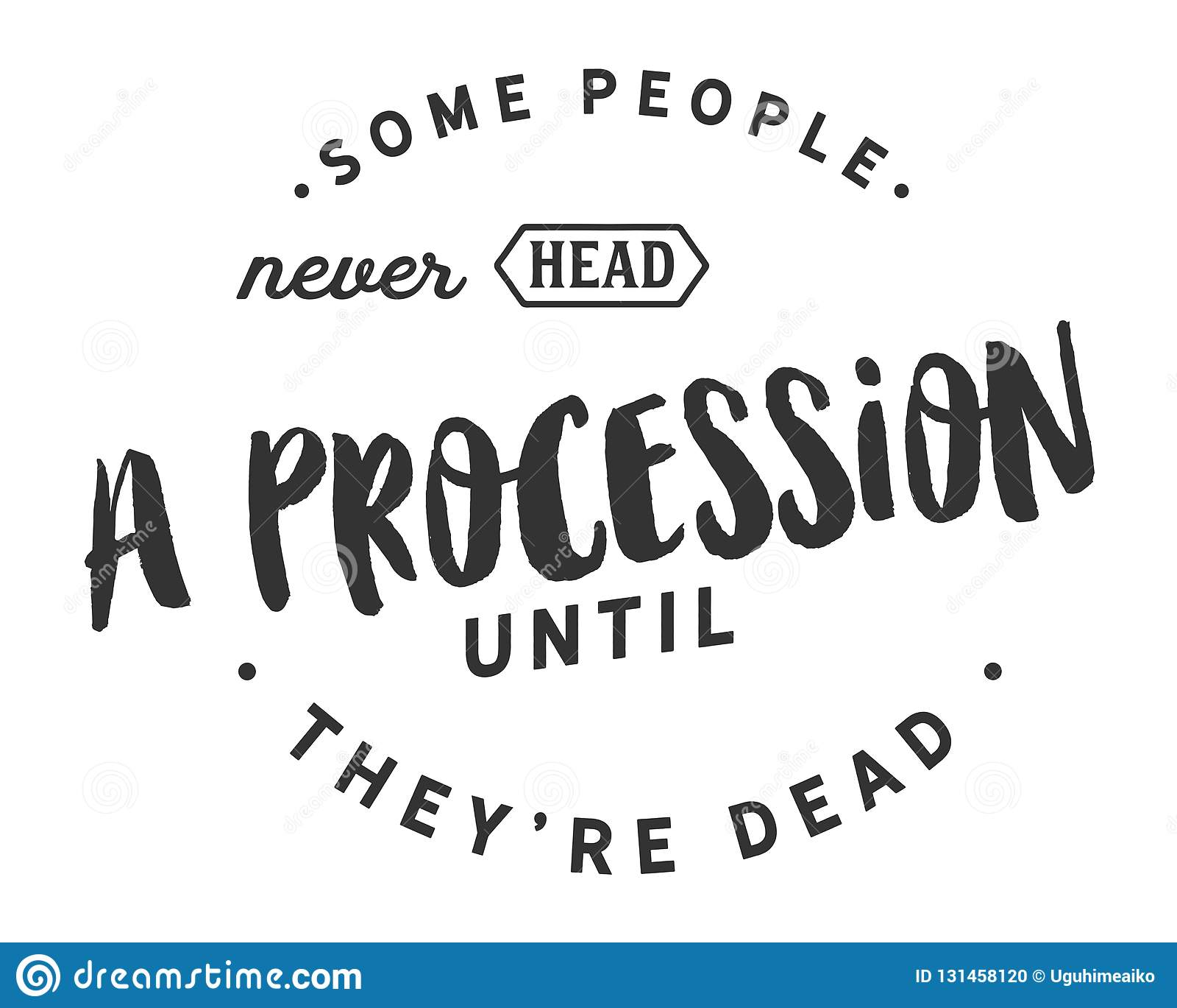 Alguns povos nunca dirigem uma procissão até que estejam inoperantes
