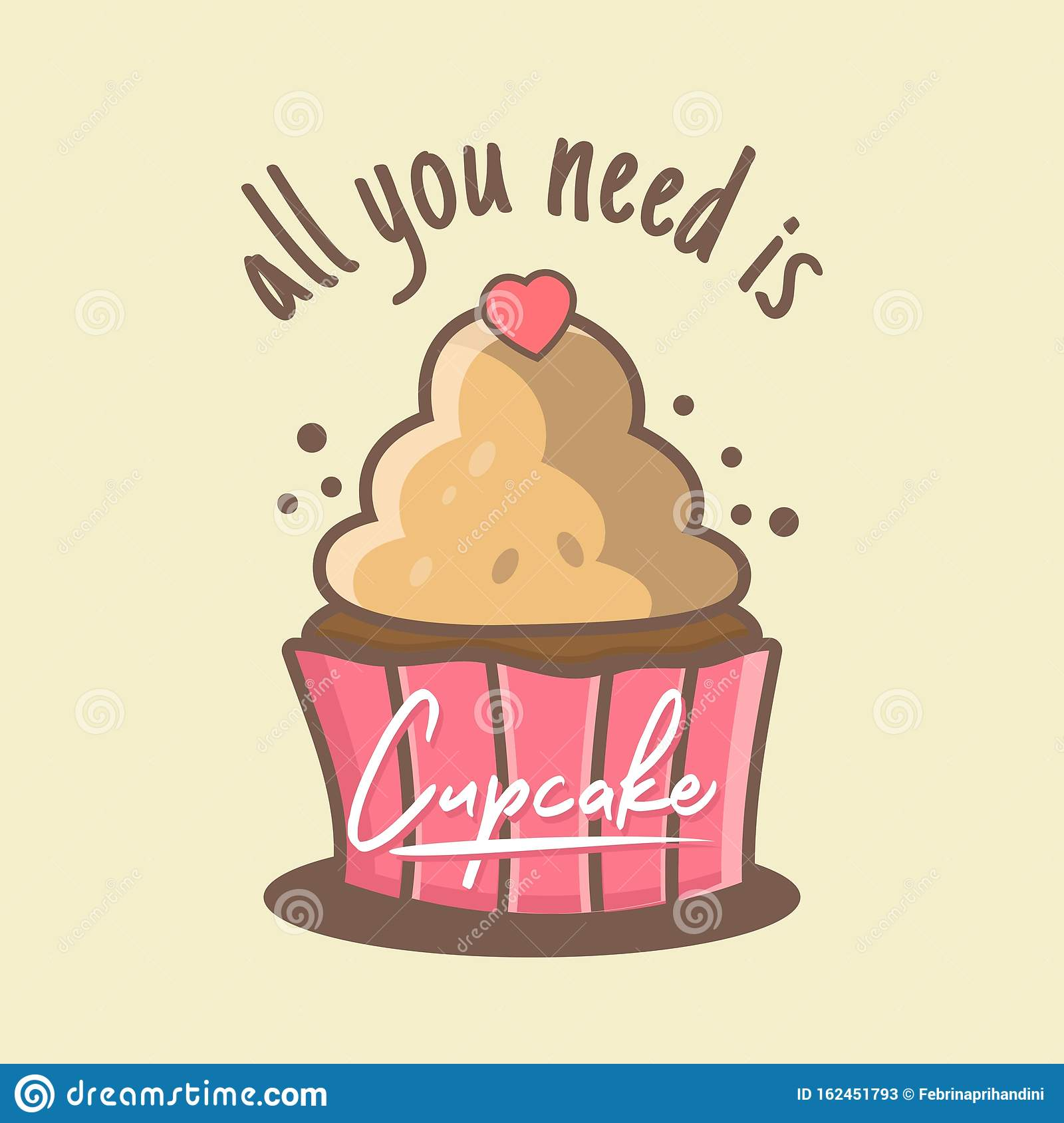 All You Need Is Cupcake Stock Vector Illustration Of Background 162451793