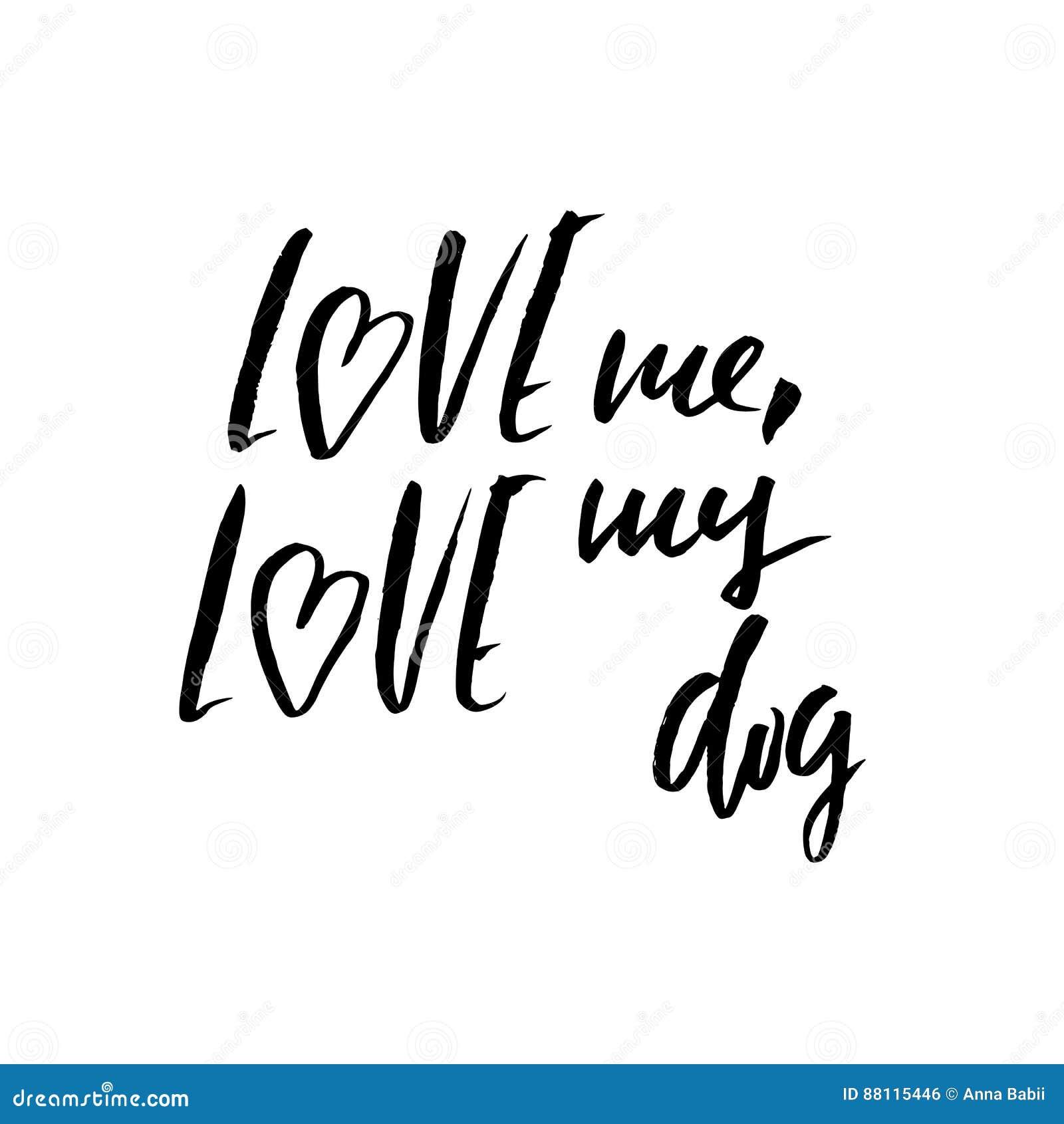 Ame-me, ame-o meu cão Rotulação tirada mão Vector o texto moderno da escova da tipografia isolado no fundo branco