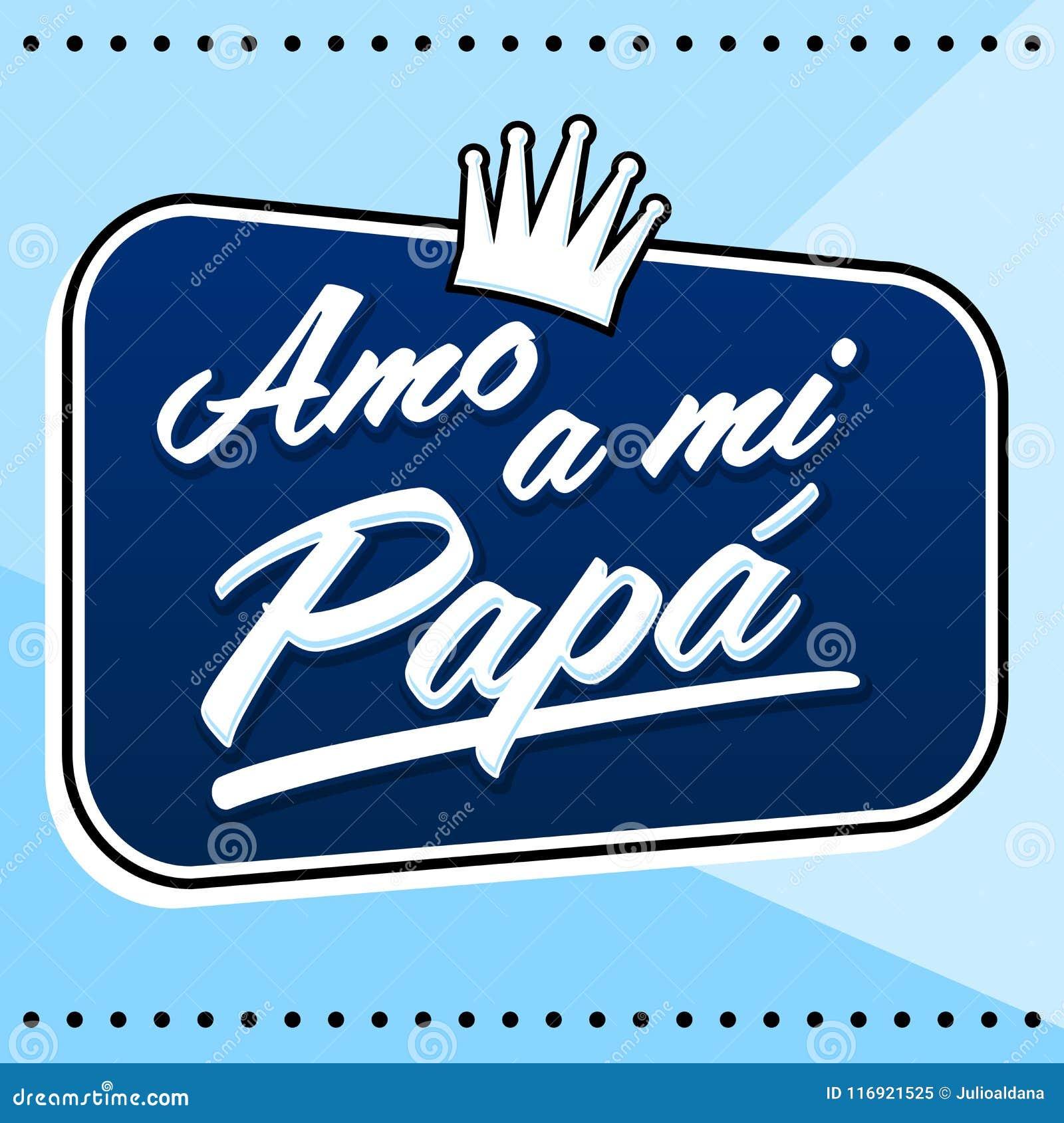 Amo Un Papa De Mi Jaime Mon Texte Espagnol De Papa
