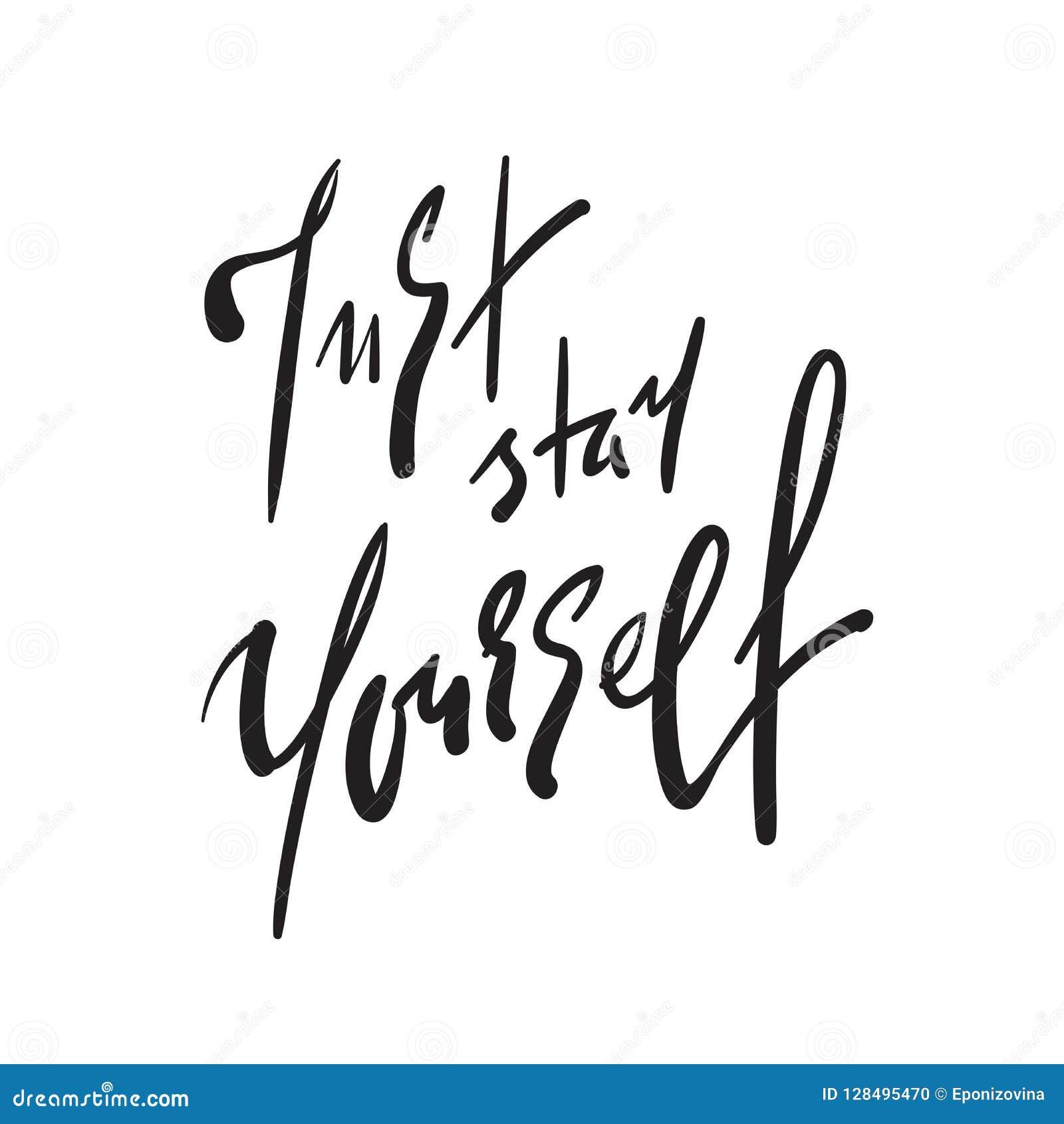 Apenas estancia usted mismo - simple inspire y cita de motivación Letras hermosas dibujadas mano Impresión para el cartel inspira
