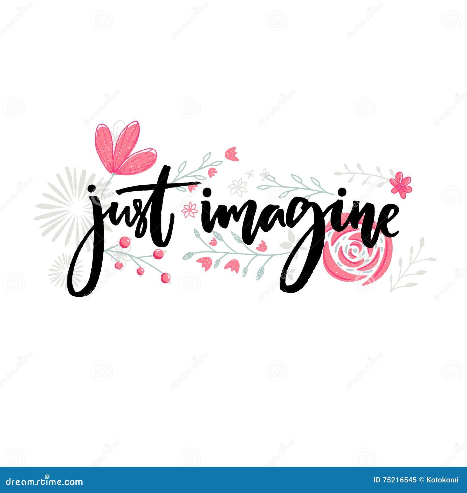 Apenas imagine Provérbio inspirador Rotulação da escova decorada com flores Projeto inspirado do vetor das citações