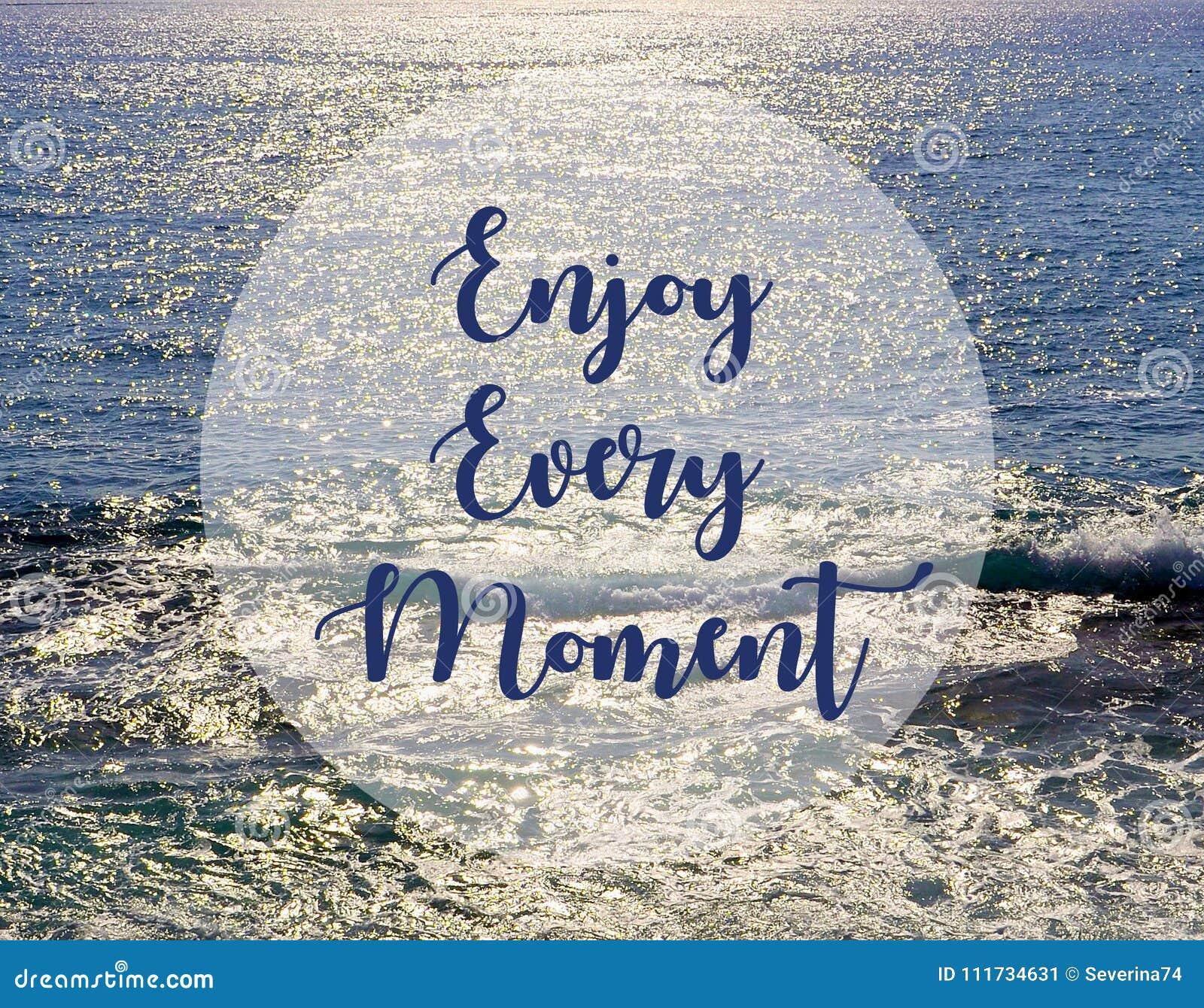 Appréciez chaque moment Citation inspirée sur le beau fond de vue d océan