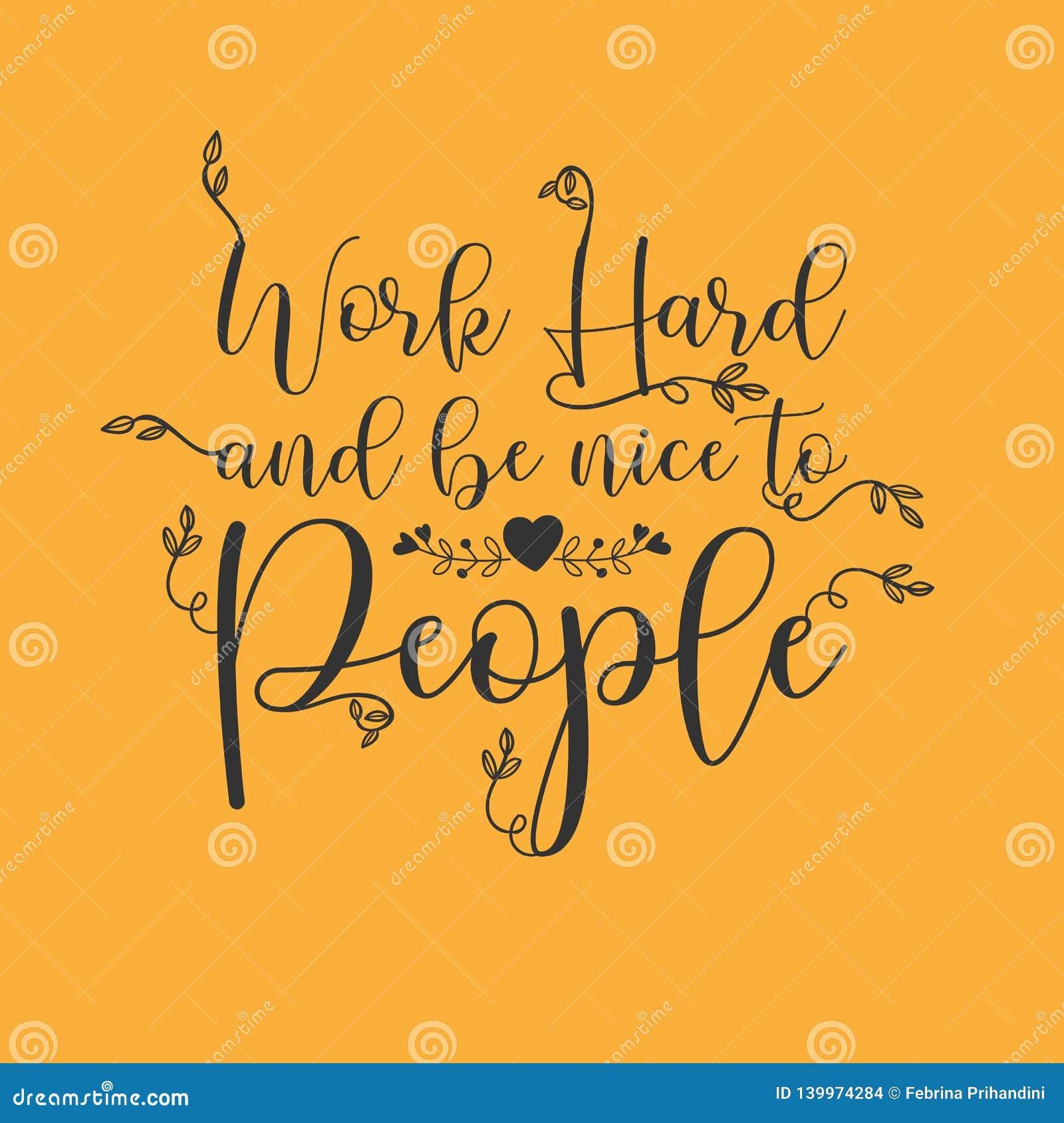 Arbete hårt och är trevligt till folk