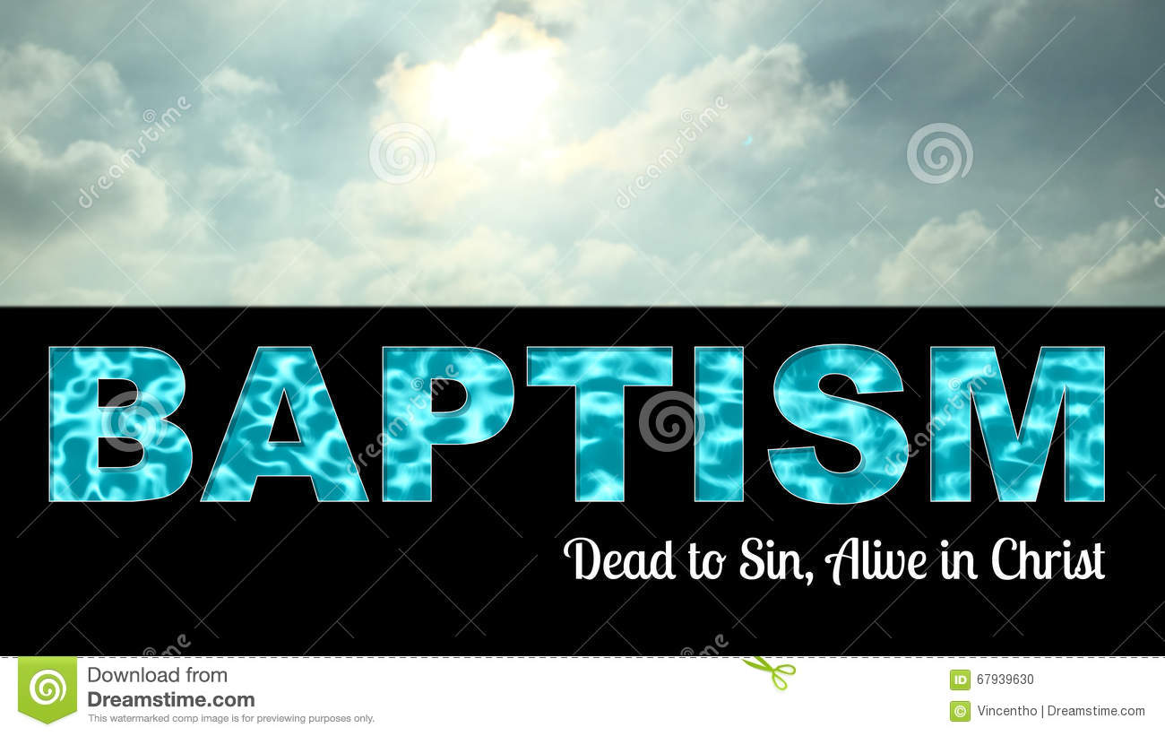 Baptism Dead To Sin Alive In Christ Stock Photo - Image: 67939630