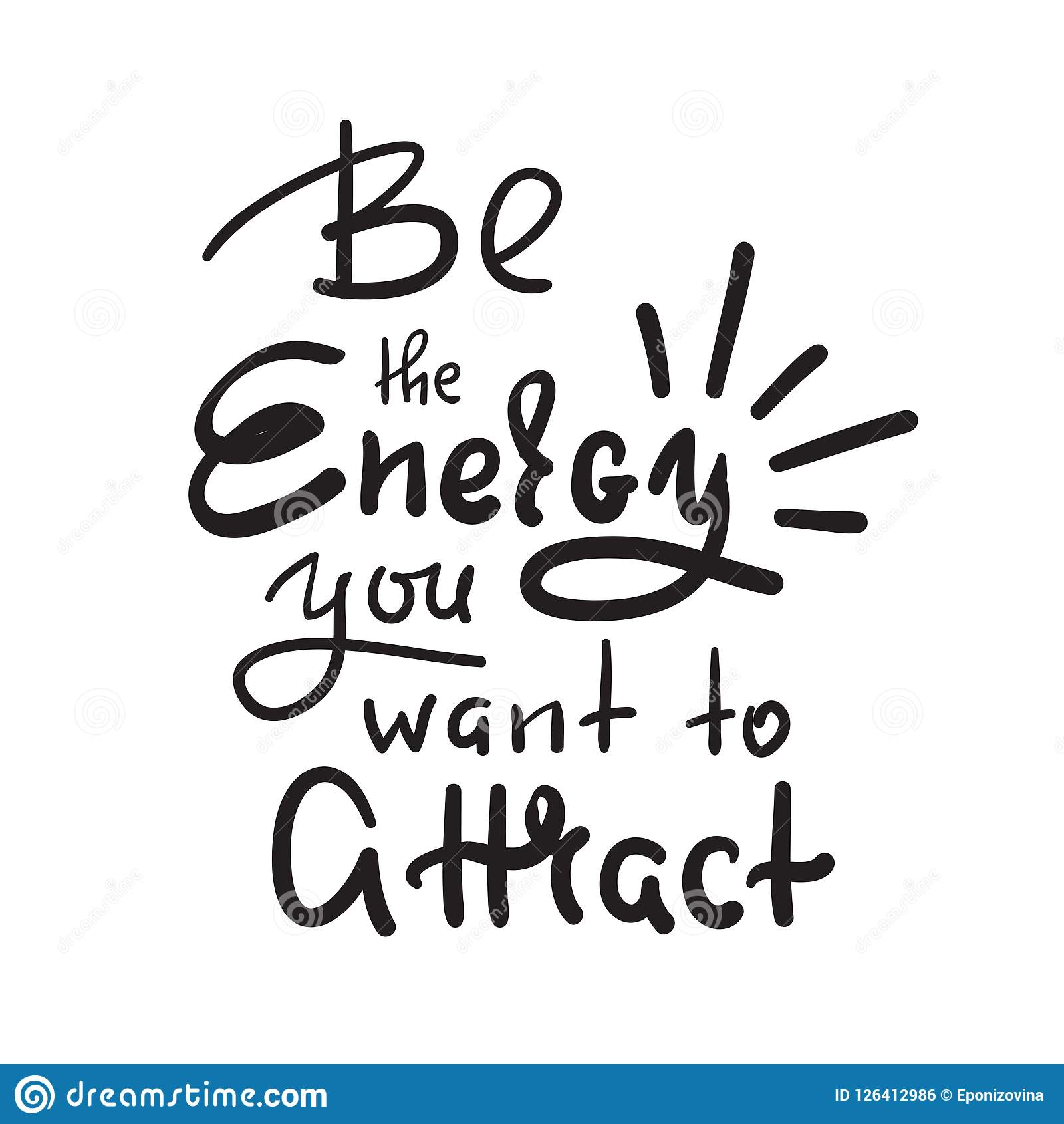 Be the energy you want no attract - inspire and motivational quote. Hand drawn beautiful lettering. Print for inspirational poster