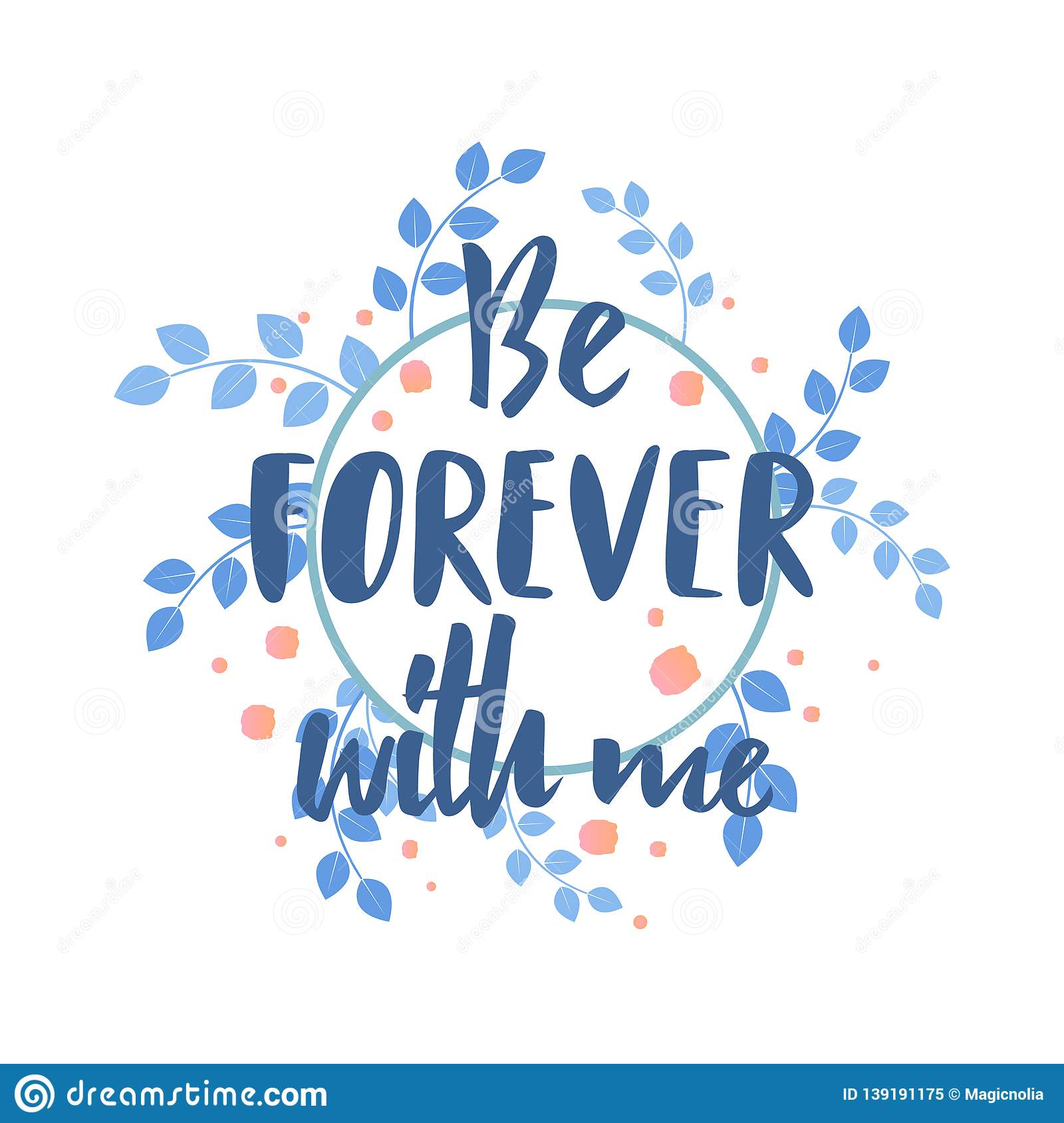 Be Forever with me quote text. Calligraphy, lettering design. Typography for greeting card, poster, banners, logotype. Vector