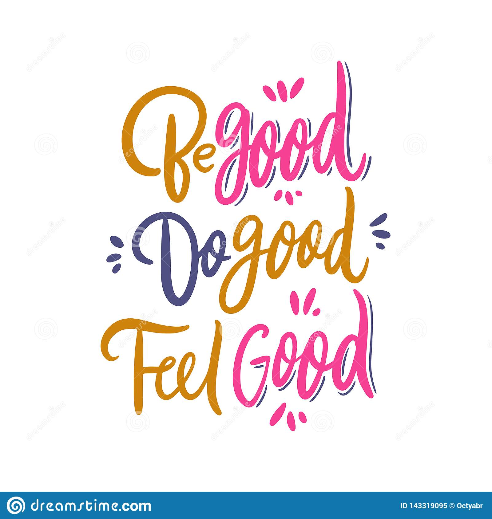 Be Good Do Good Feel Good Hand Drawn Vector Lettering Motivational Inspirational Quote Stock Illustration Illustration Of Concept Graphic 143319095