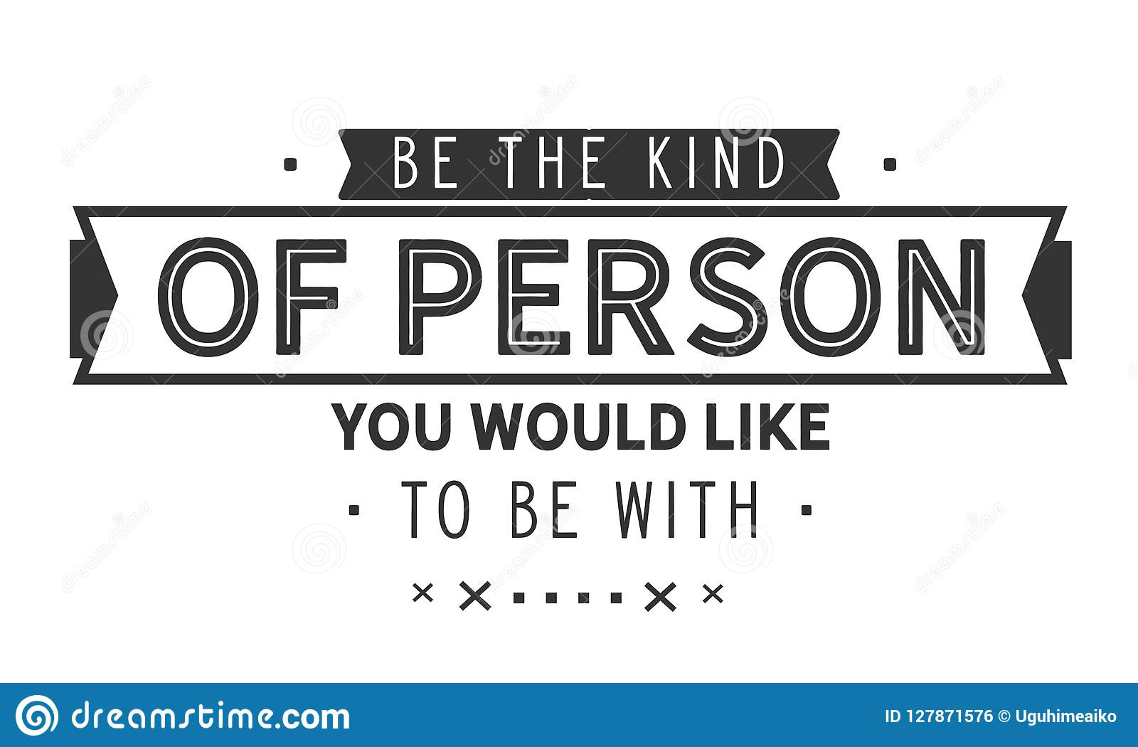 Be The Kind Of Person You Would Like To Be With Stock Vector