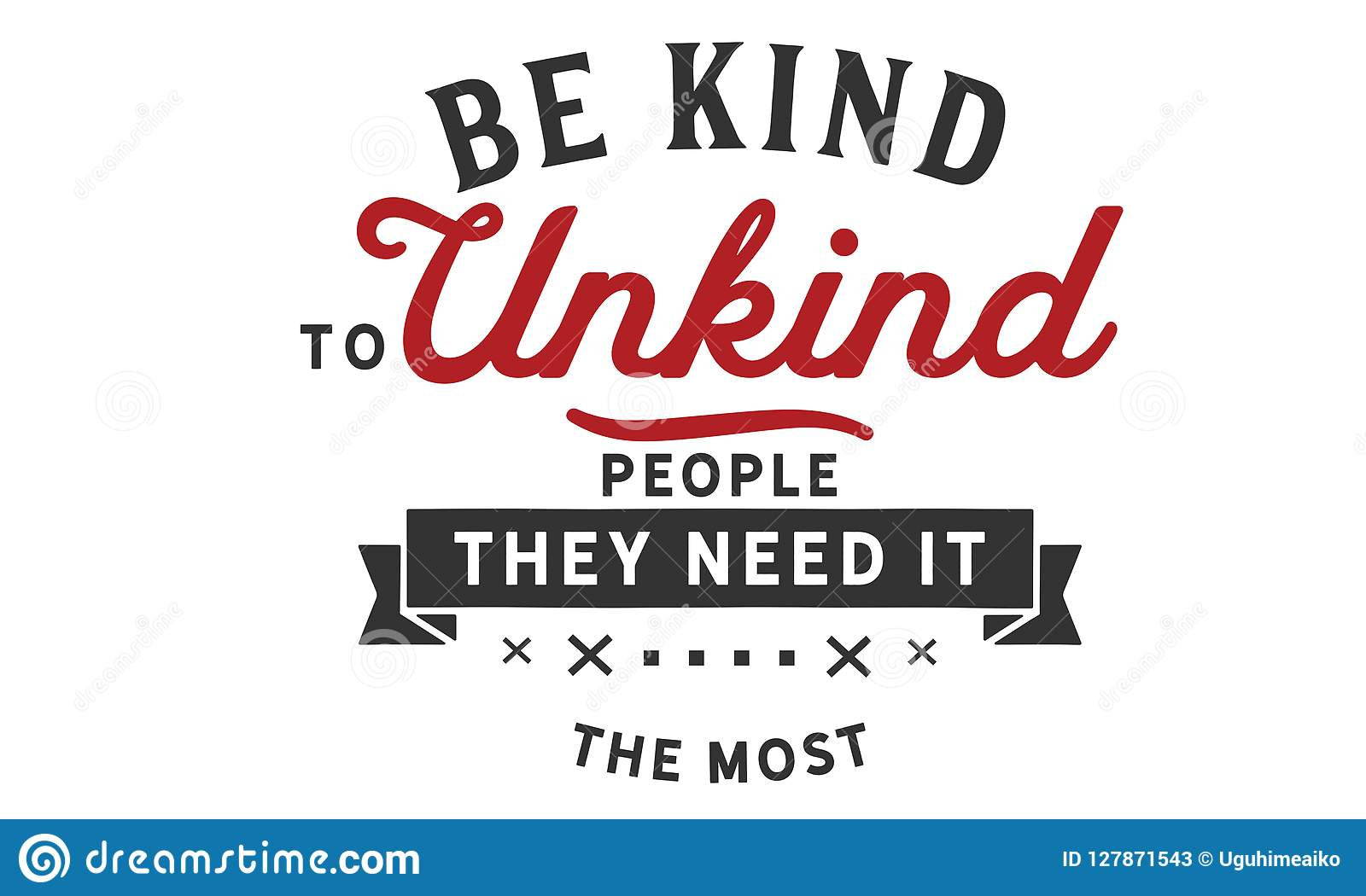 Be Kind To Unkind People They Need It The Most Stock Vector
