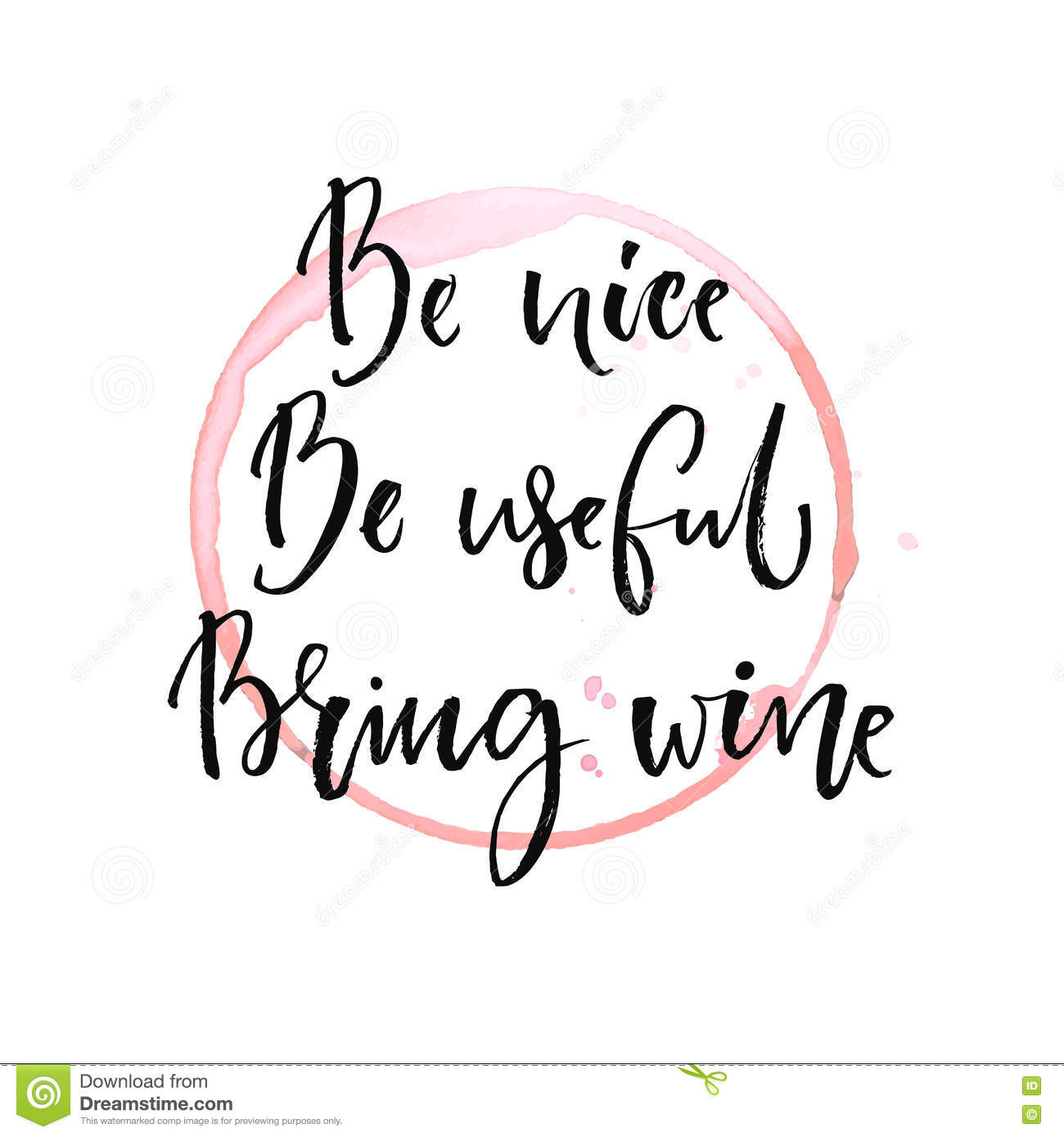 Be nice, be useful, bring wine. Funny quote about drinking with round trace of wine glass. Black ink calligraphy at