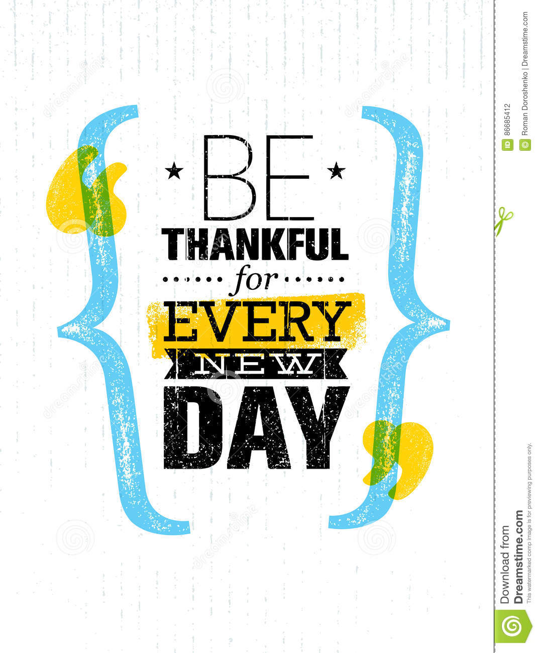 Thankful For A New Day Quotes: Be Thankful For Every New Day. Inspiring Creative