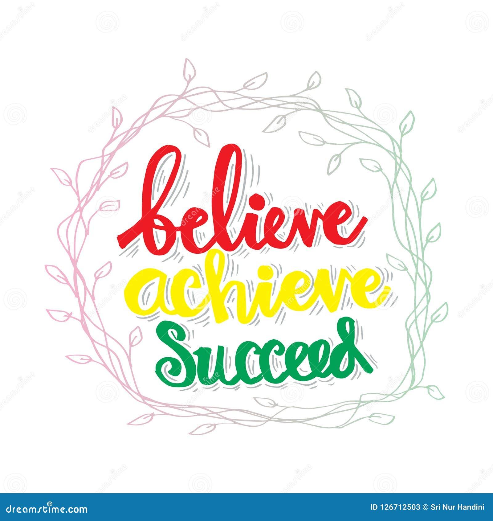 Believe achieve succeed.