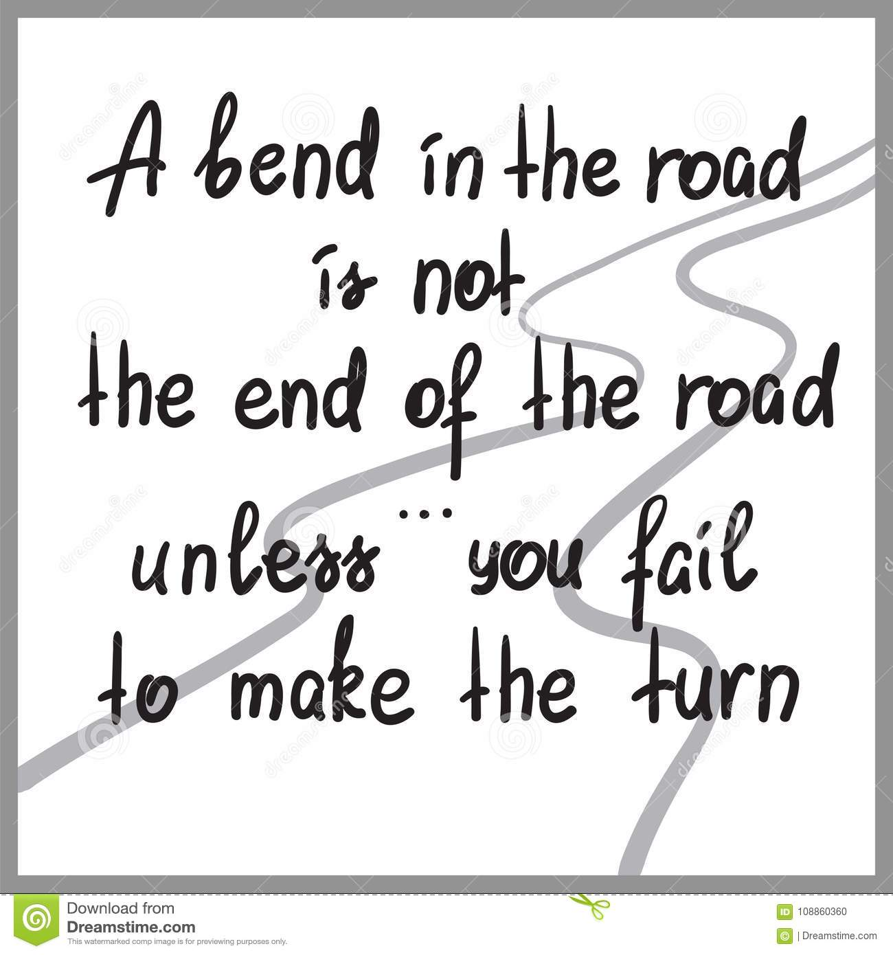 A Bend In The Road Is Not The End Of The Road, Unless You Fail To ...