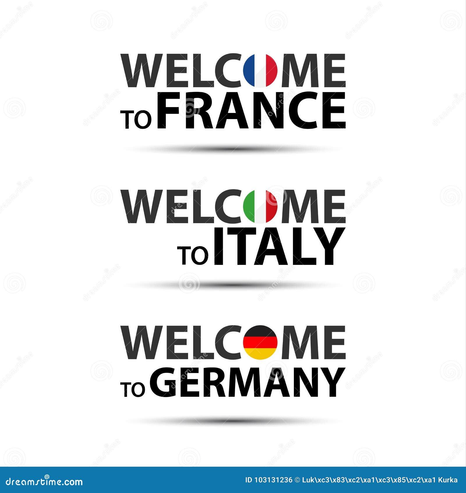 Benvenuto in Francia, benvenuto in Italia e benvenuto in Germania