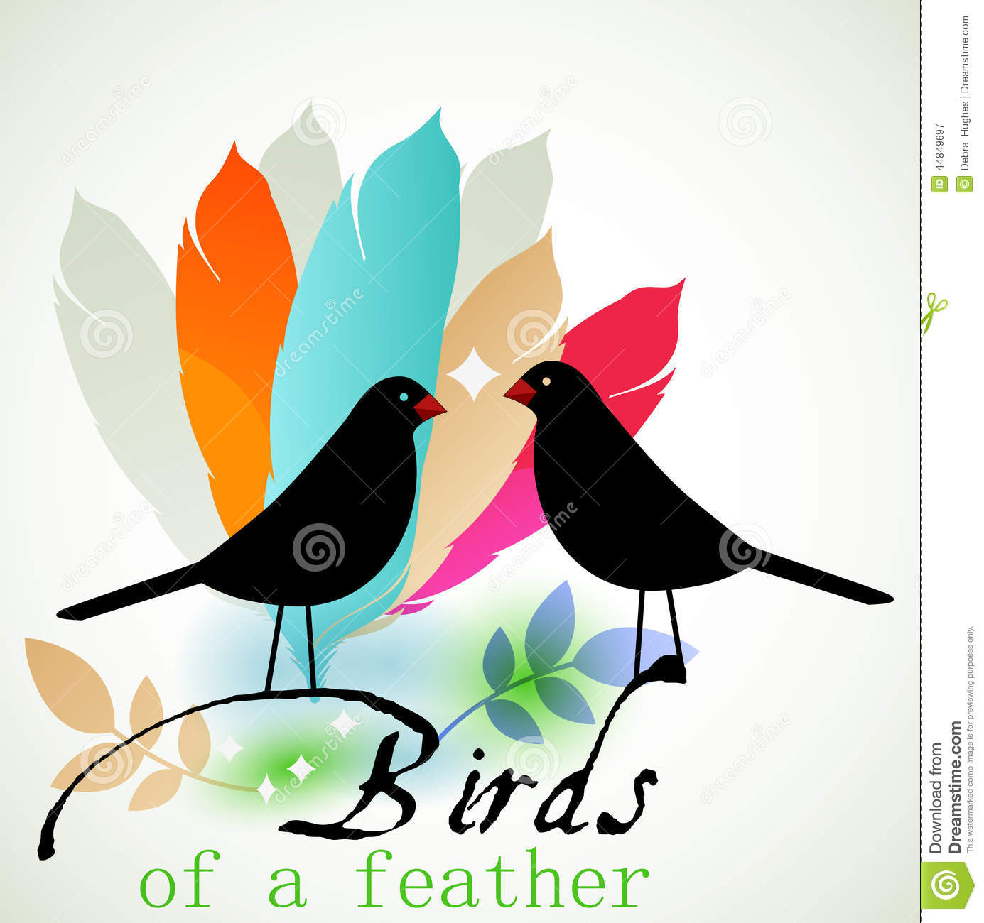 if birds of a feather flock together This idiom was inspired by nature, by the fact that birds of a feather, or birds of the same species, flock together, or group together in flocks to fly or roost it is uncommon to find birds from two different species flying together without fighting most sources point to a text by william turner .