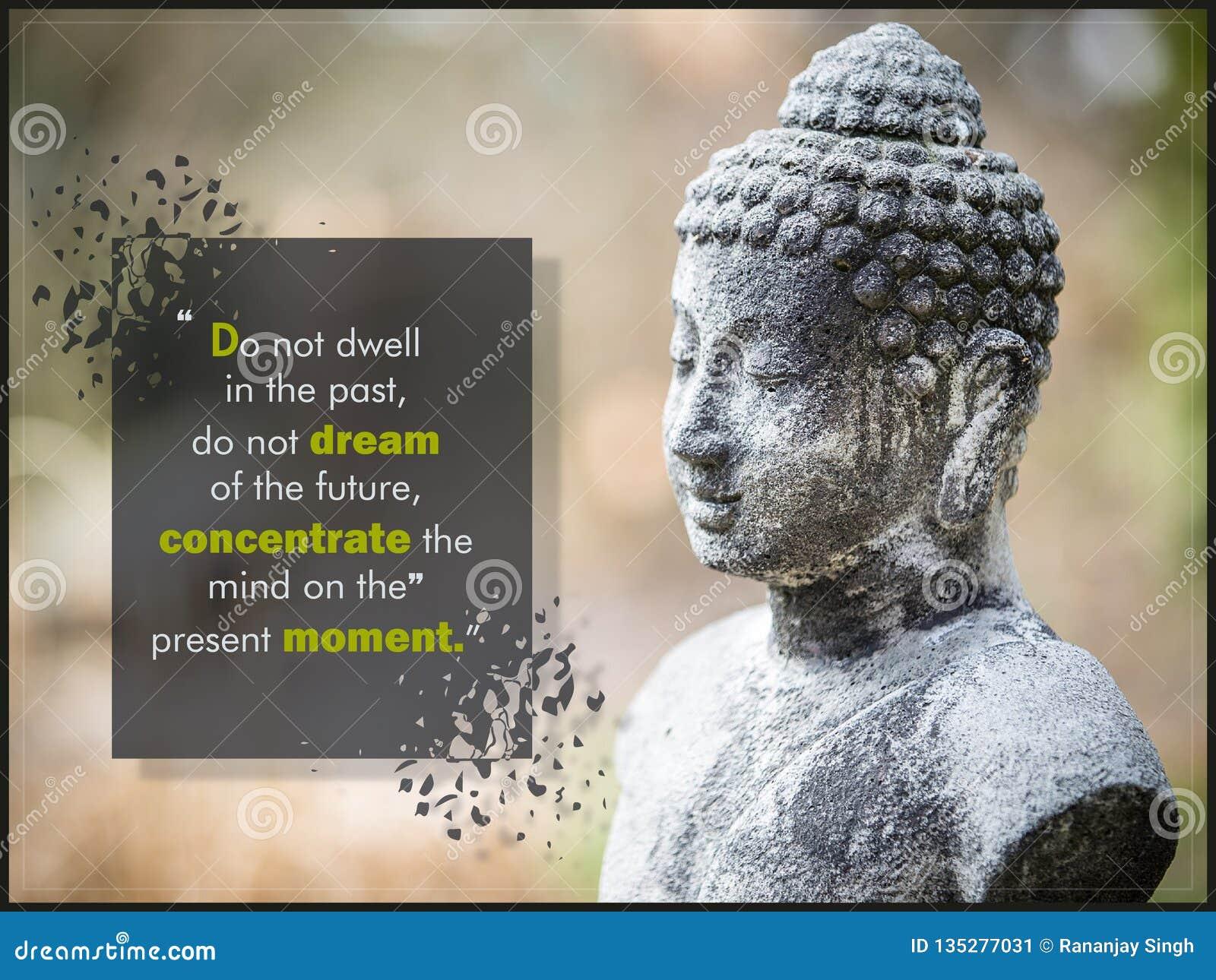 Blijf stilstaan niet in het verleden, dromen niet van de toekomst, de mening op het huidige ogenblik concentreren