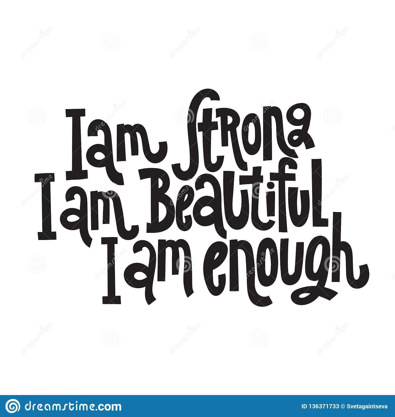 Image of: Images Am Strong Am Beautiful Am Enough Hand Drawn Vector Lettering Body Positive Mental Health Slogan Stylized Typography Social Media Poster Card Dreamstimecom Body Positive Quotes Stock Vector Illustration Of Isolated 136371733