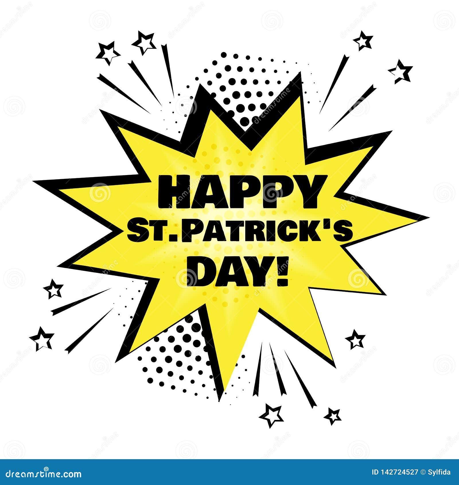 Bolha amarela do discurso com palavra do dia de St Patrick feliz Efeitos sadios cômicos no estilo do pop art Ilustração do vetor