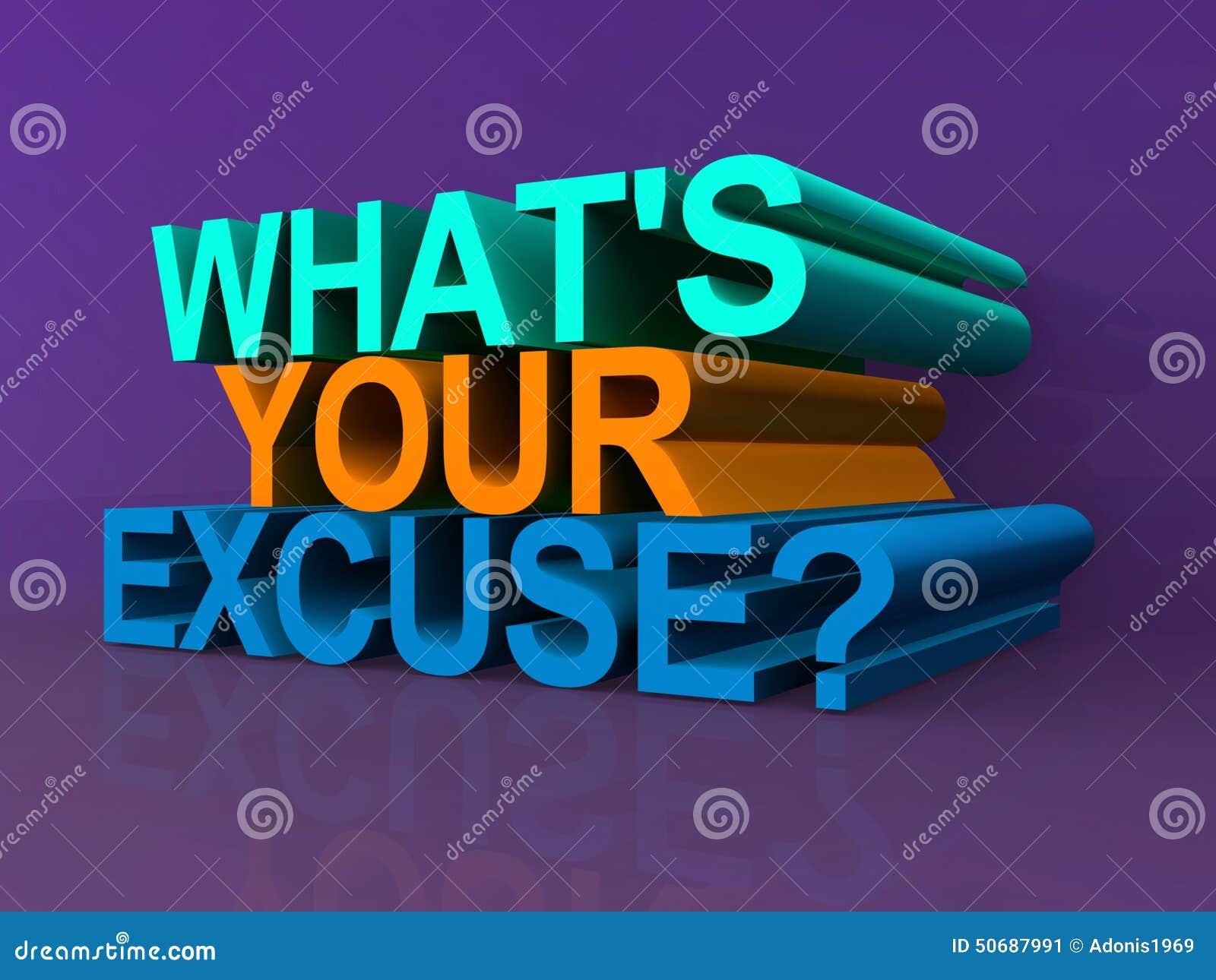 Ce qui est votre excuse