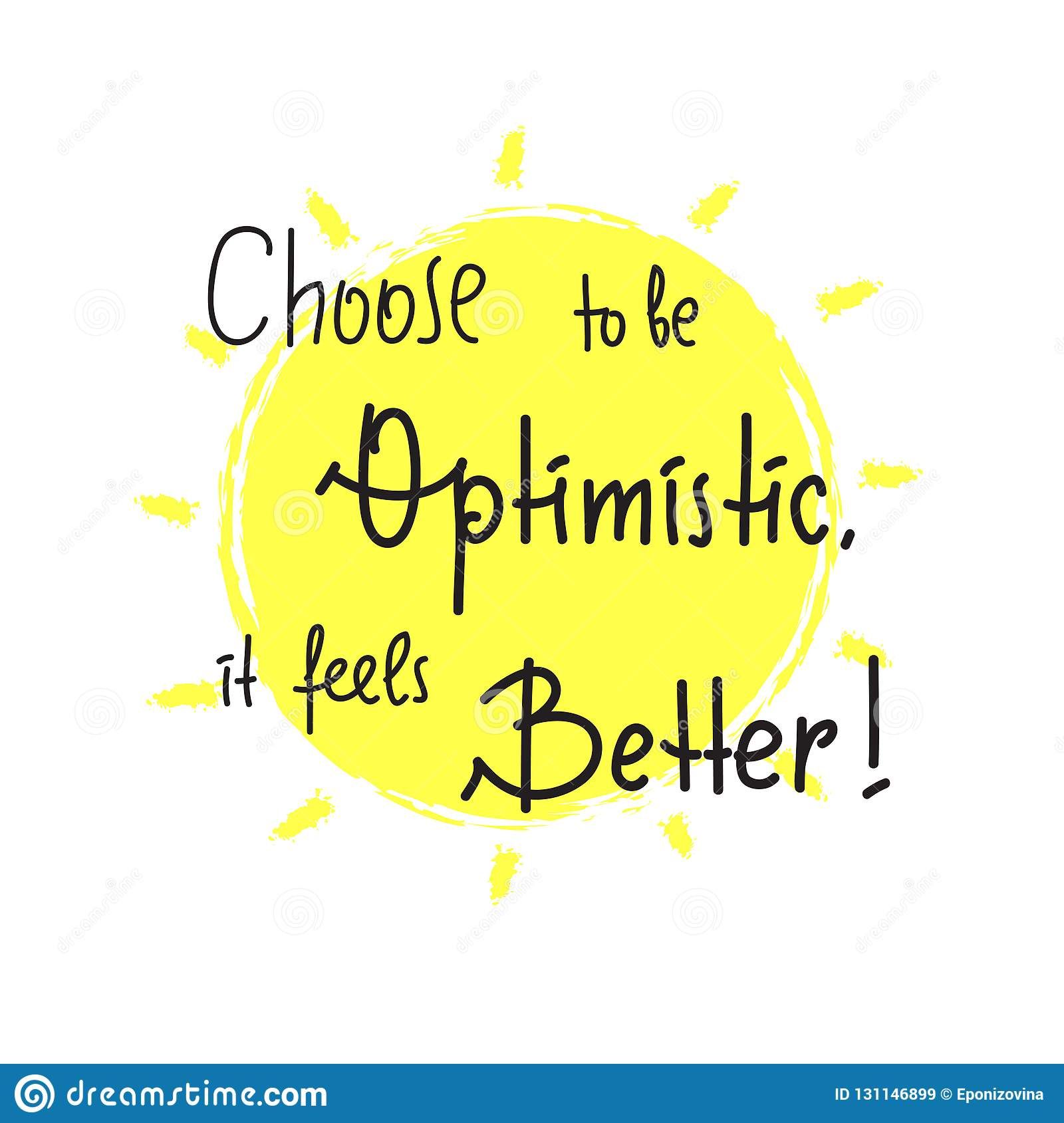 Choose to be optimistic It feels better - inspire and motivational quote. Hand drawn lettering. Print for inspirational poster, t