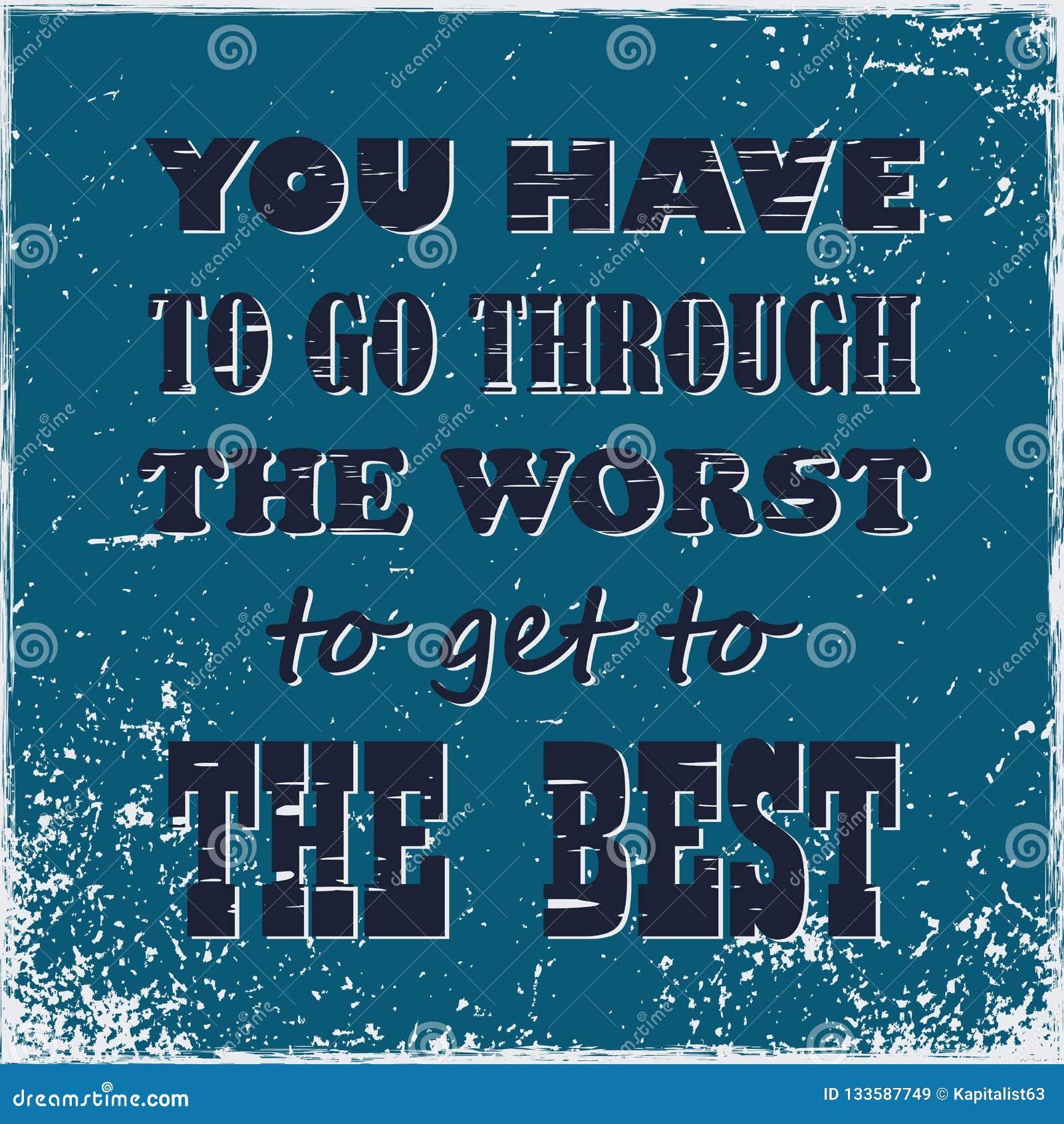 Cita de motivación usted tiene que pasar con el peor conseguir al mejor vector del vintage