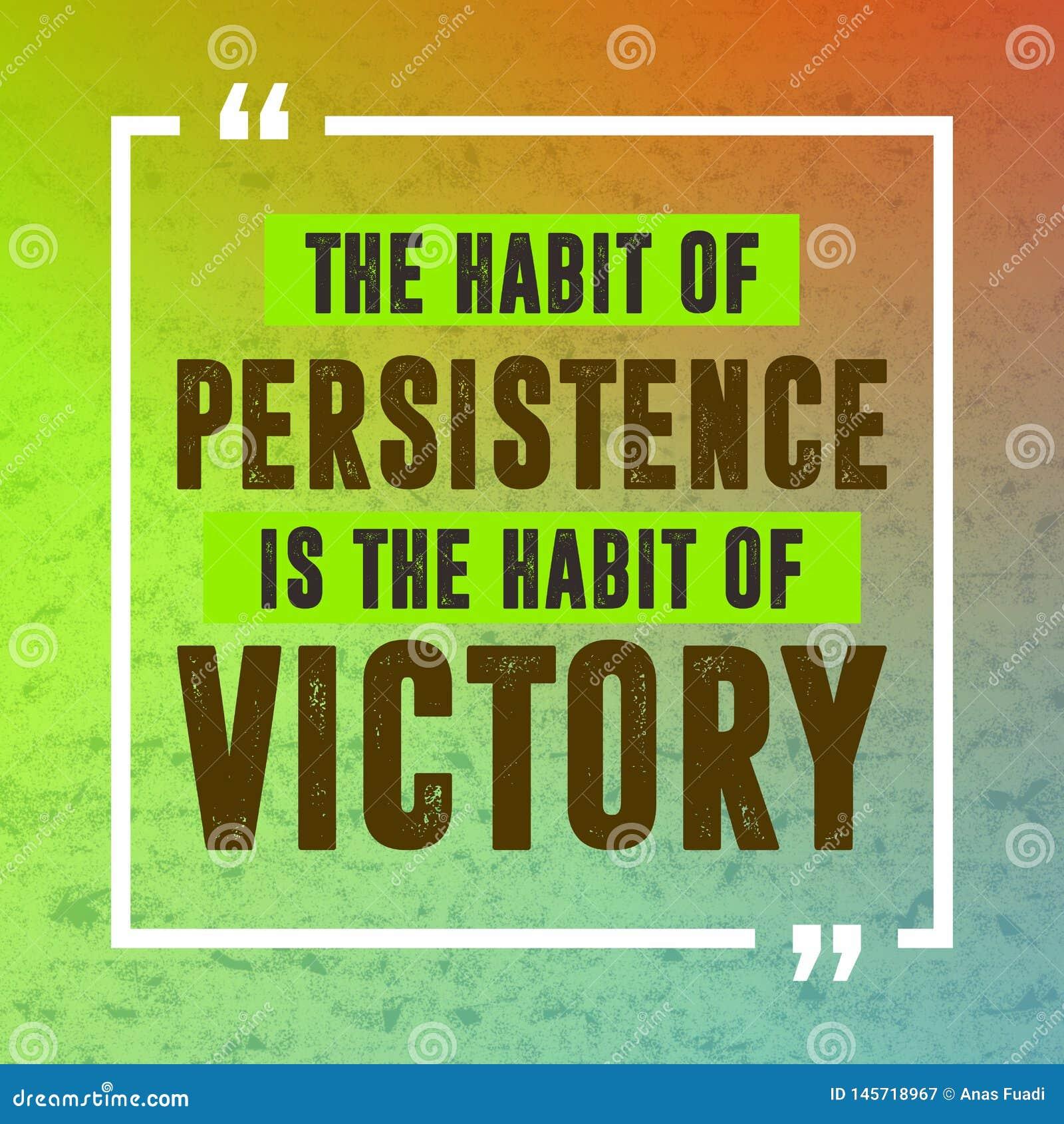 Citation Inspir E L Habitude De La Persistance Est L Habitude De