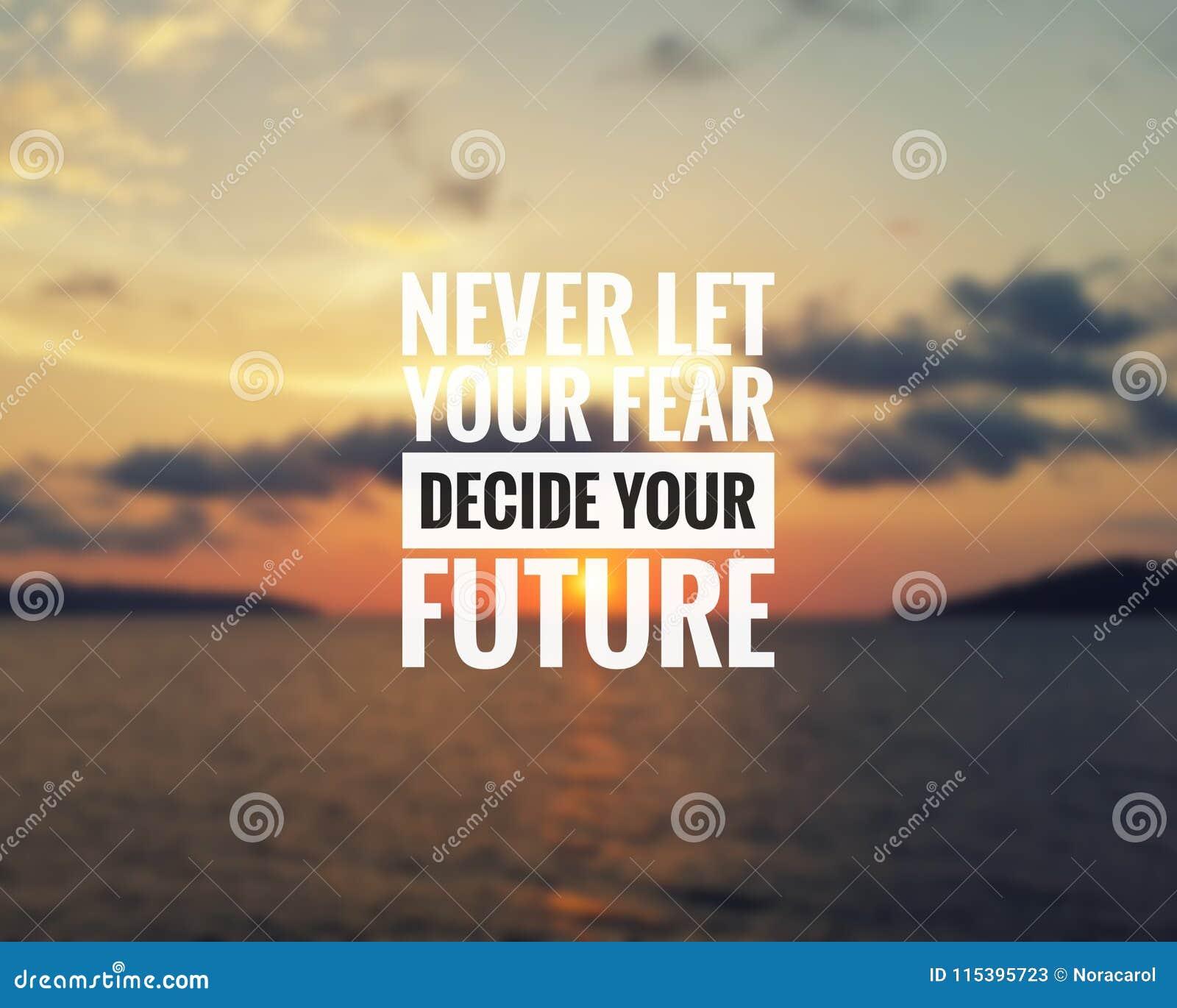 Citazione ispiratrice - non lasci mai il vostro timore decidere il vostro futuro