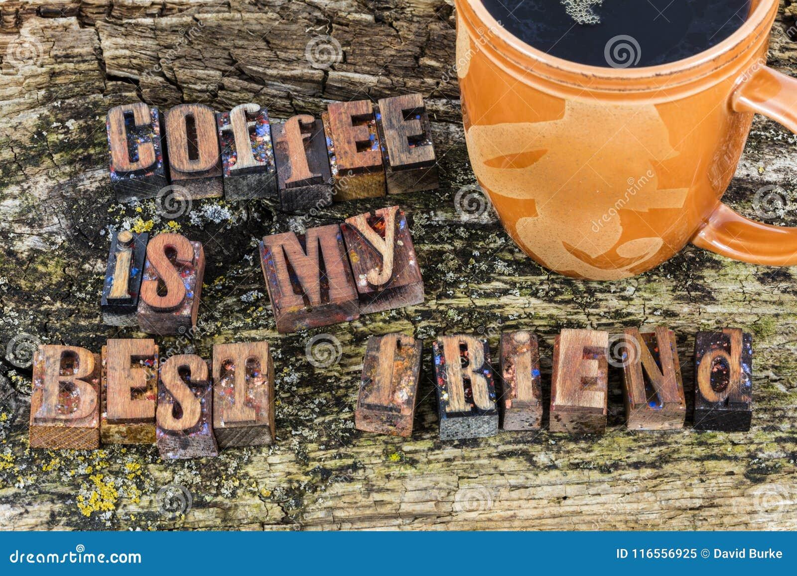 Coffee is my best friend attitude letterpress