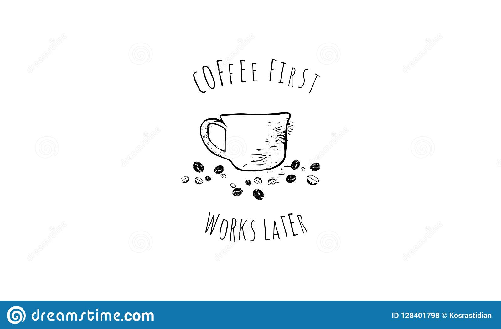Coffee First Works Later Quote Stock Vector - Illustration ...
