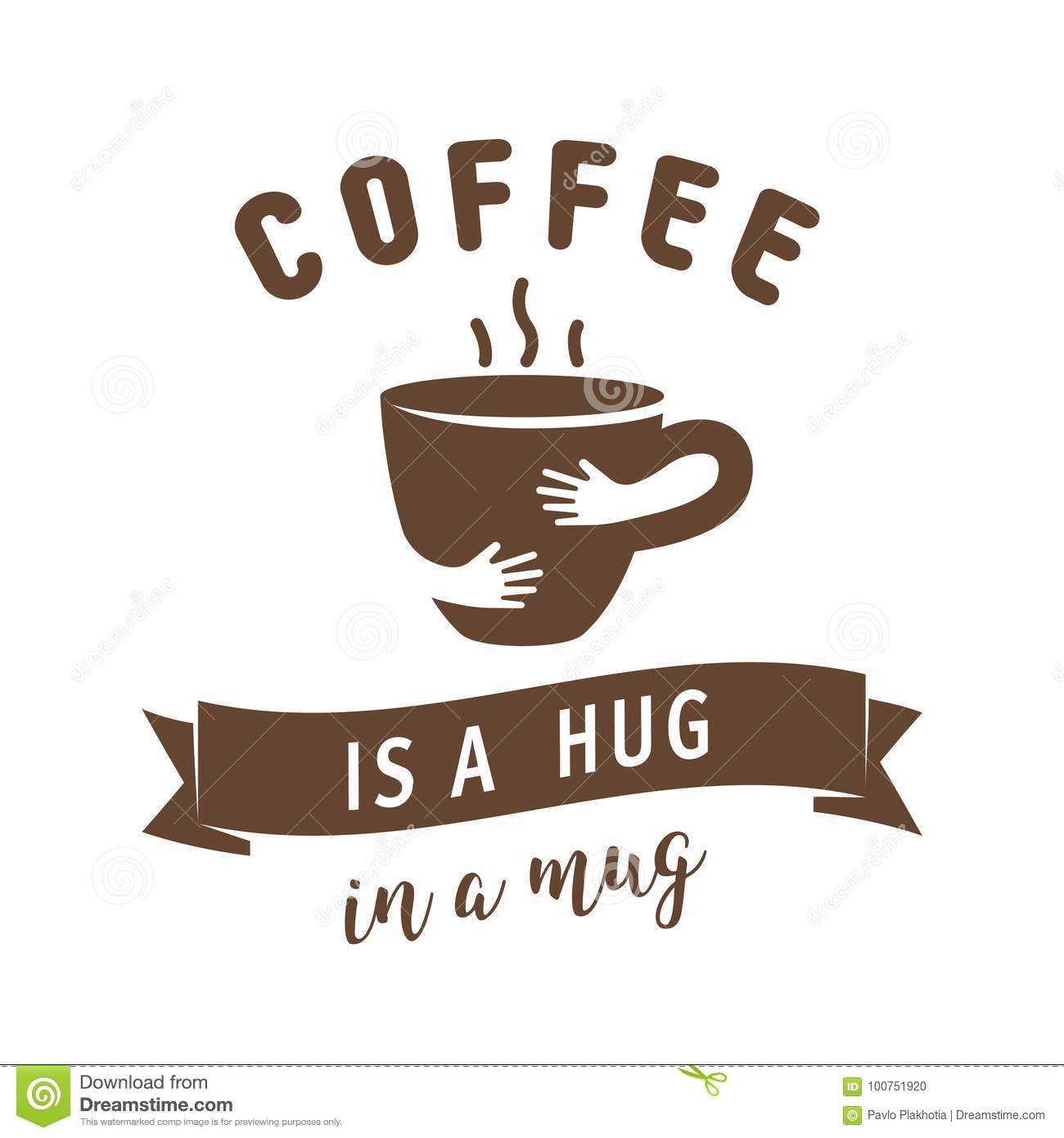 Coffee Is A Hug In A Mug Illustration Quote With Hug Cup Stock