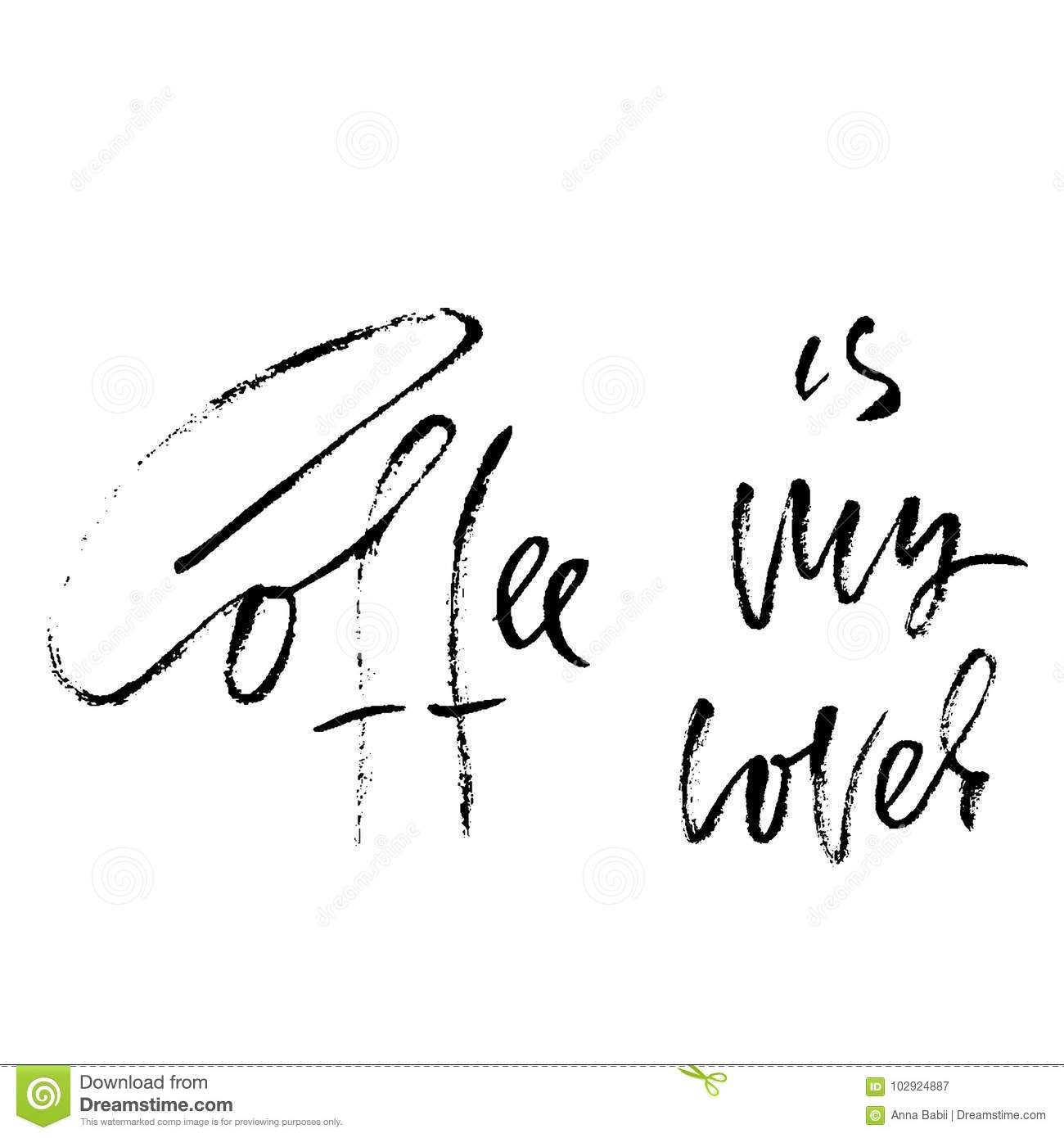 Coffee Is My Lover  Modern Dry Brush Lettering  Coffee Quotes  Hand