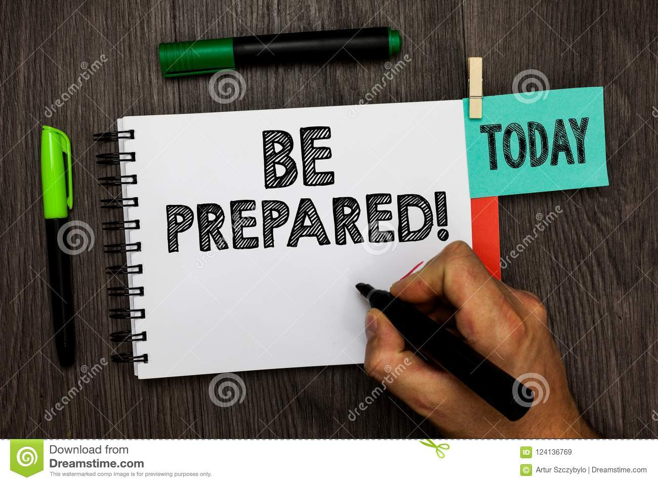 Conceptual hand writing showing Be Prepared. Business photo showcasing Getting ready for whatever will happen Plan Ahead of time M