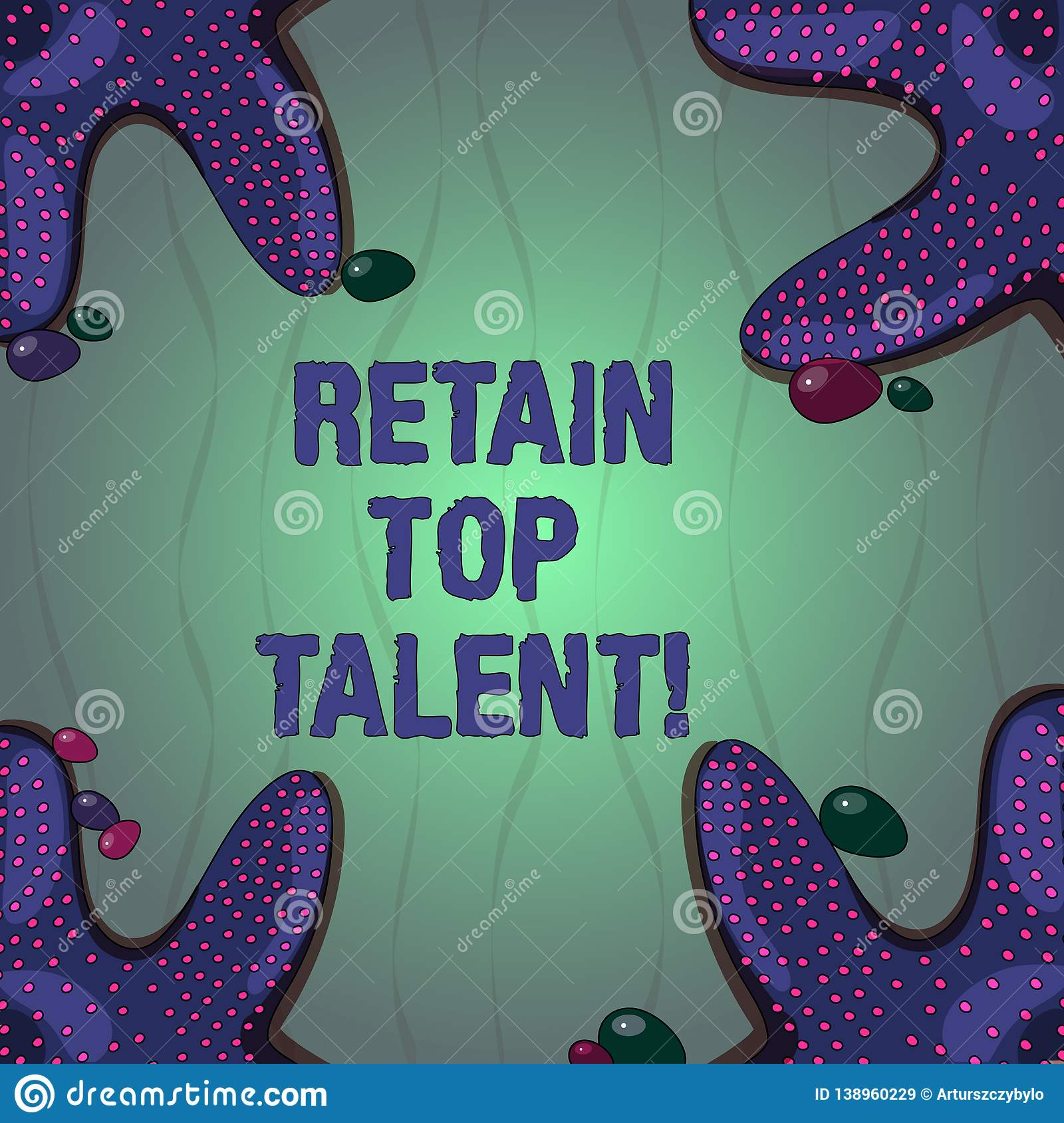 Conceptual Hand Writing Showing Retain Top Talent  Business