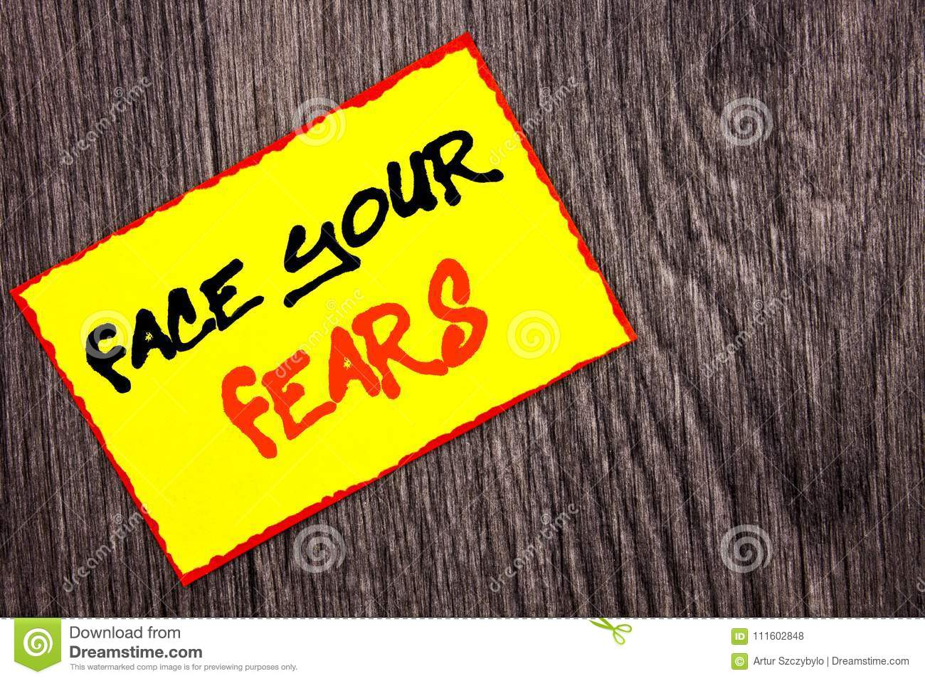 Conceptual hand writing text showing Face Your Fears. Concept meaning Challenge Fear Fourage Confidence Brave Bravery written on Y