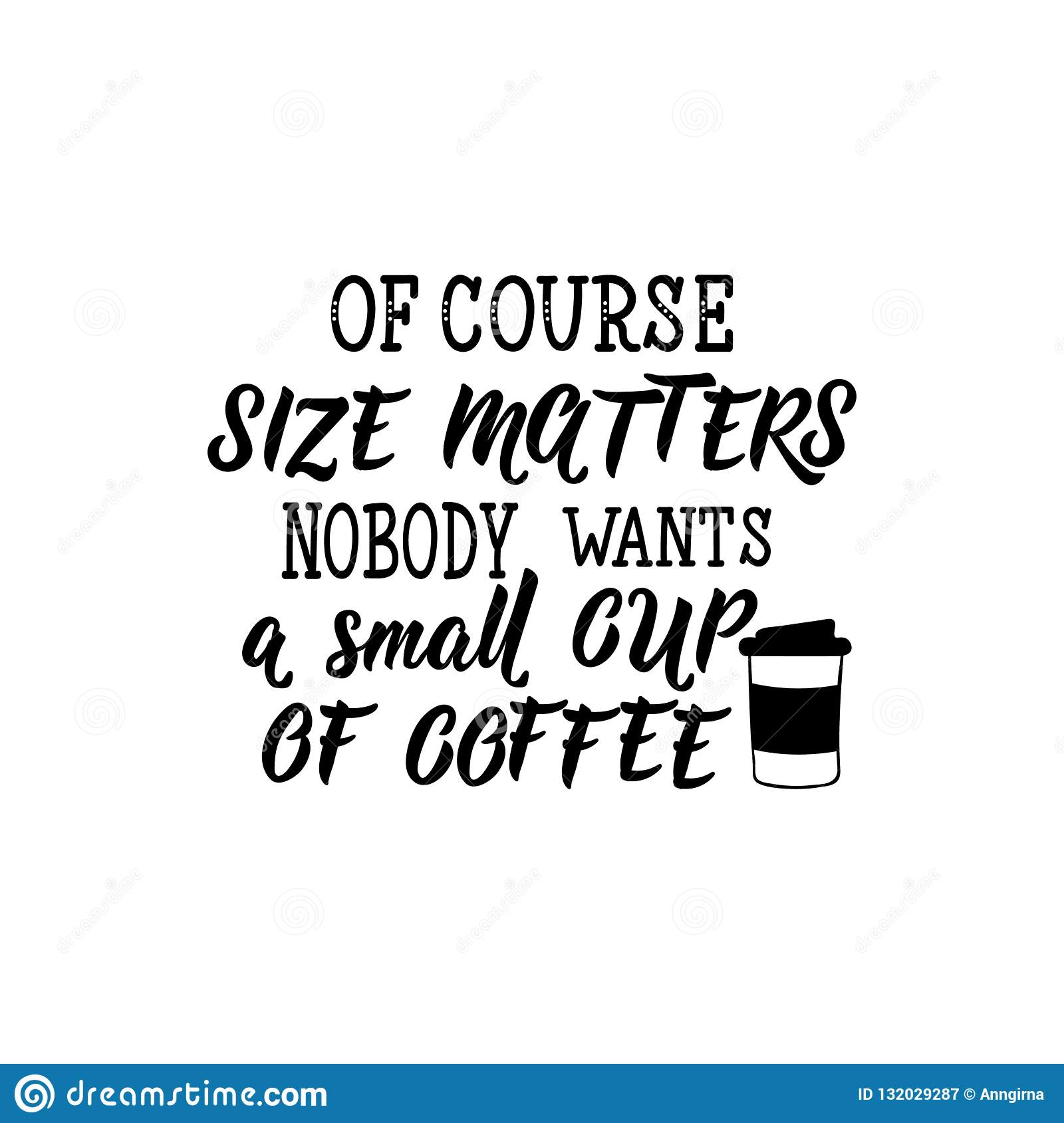 Of Course Size Matters Nobody Wants A Small Cup Of Coffee
